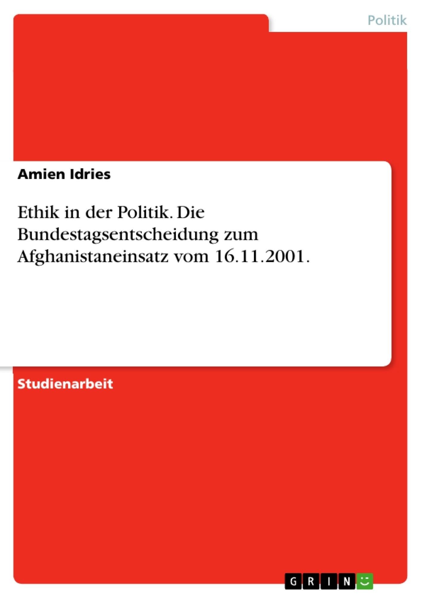 Titel: Ethik in der Politik. Die Bundestagsentscheidung zum Afghanistaneinsatz vom 16.11.2001.