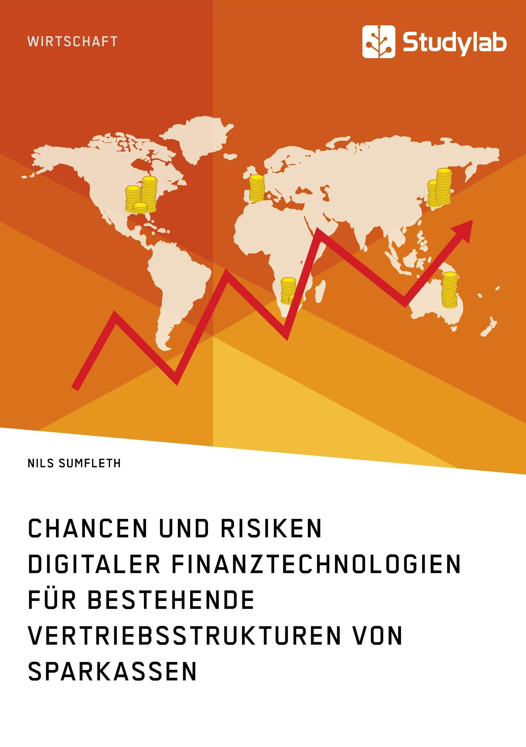 Titel: Chancen und Risiken digitaler Finanztechnologien für bestehende Vertriebsstrukturen von Sparkassen