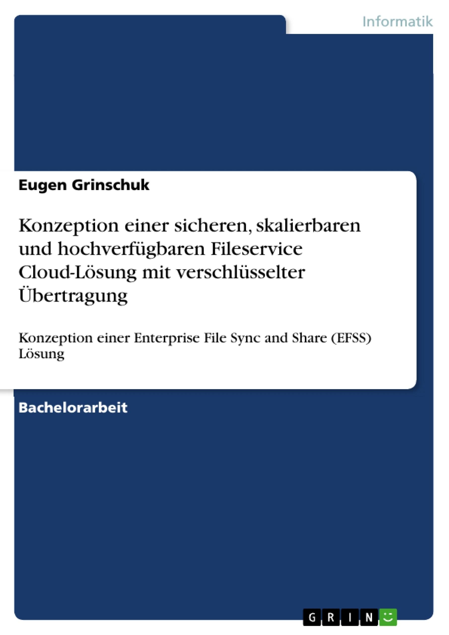 Titel: Konzeption einer sicheren, skalierbaren und hochverfügbaren Fileservice Cloud-Lösung mit verschlüsselter Übertragung
