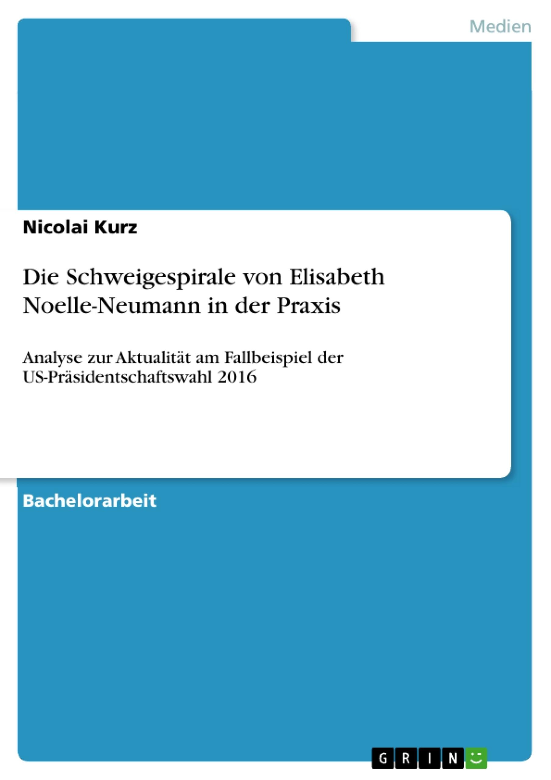 Titel: Die Schweigespirale von Elisabeth Noelle-Neumann in der Praxis