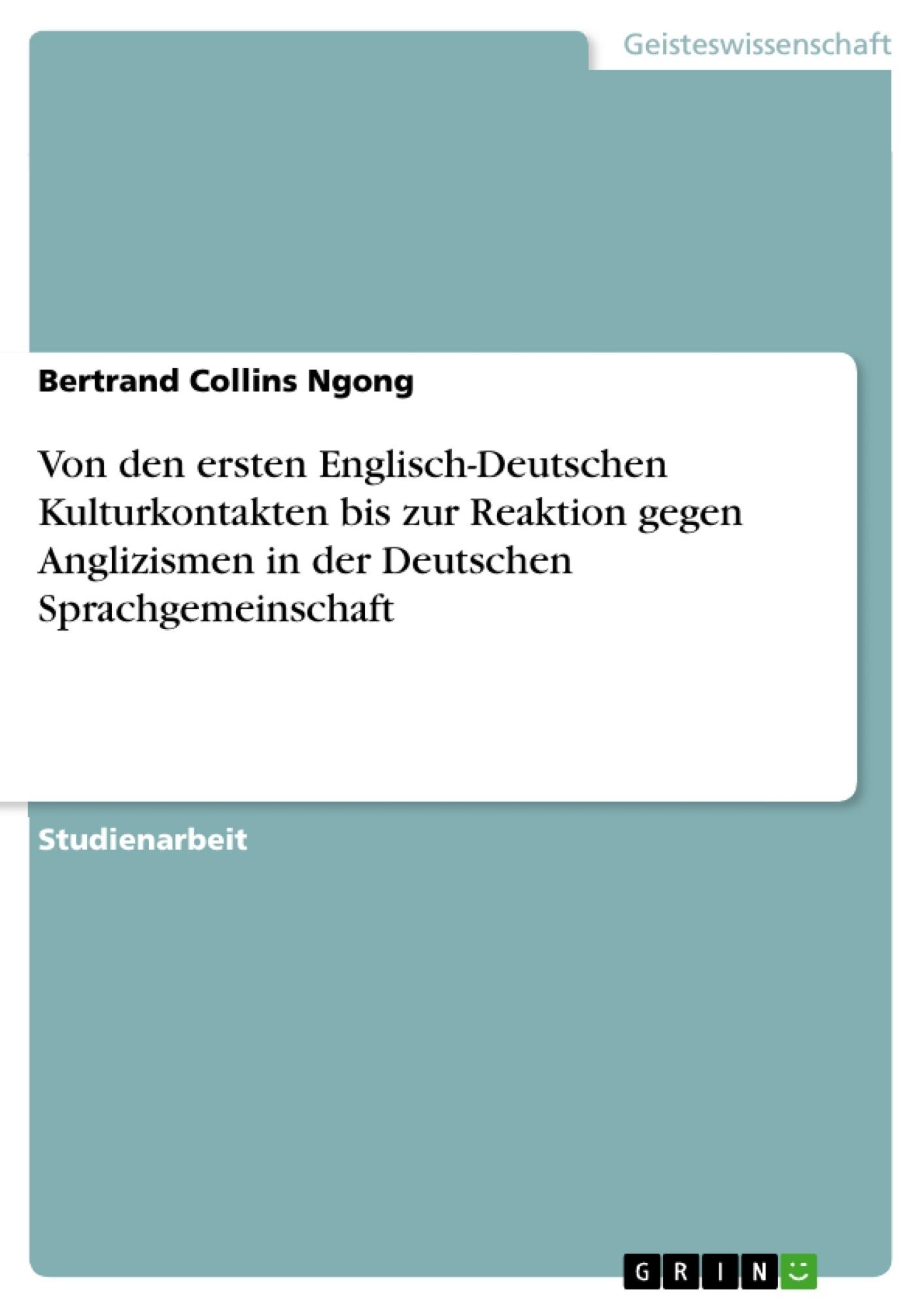 Titel: Von den ersten Englisch-Deutschen Kulturkontakten bis zur Reaktion gegen Anglizismen in der Deutschen Sprachgemeinschaft