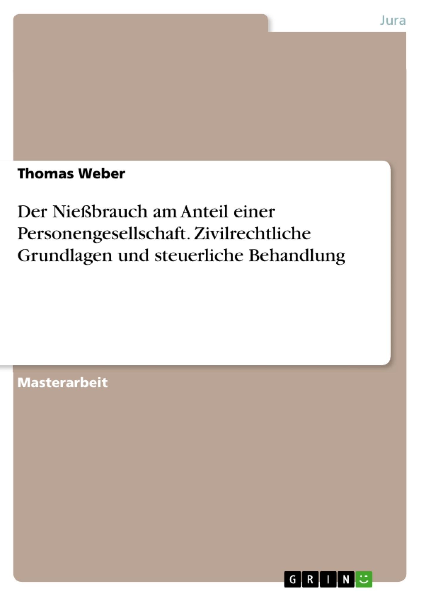 Titel: Der Nießbrauch am Anteil einer Personengesellschaft. Zivilrechtliche Grundlagen und steuerliche Behandlung