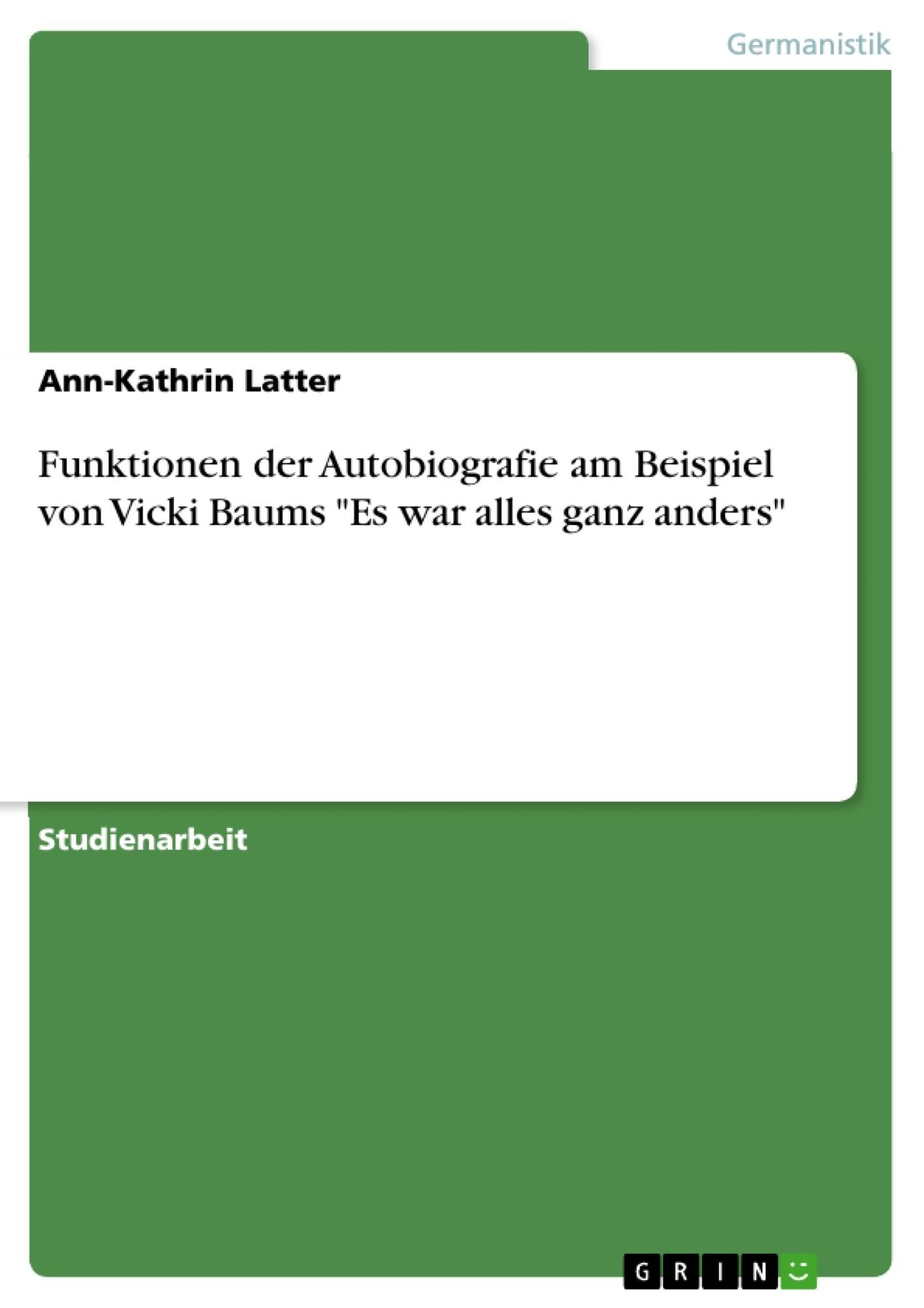 """Titel: Funktionen der Autobiografie am Beispiel von Vicki Baums """"Es war alles ganz anders"""""""