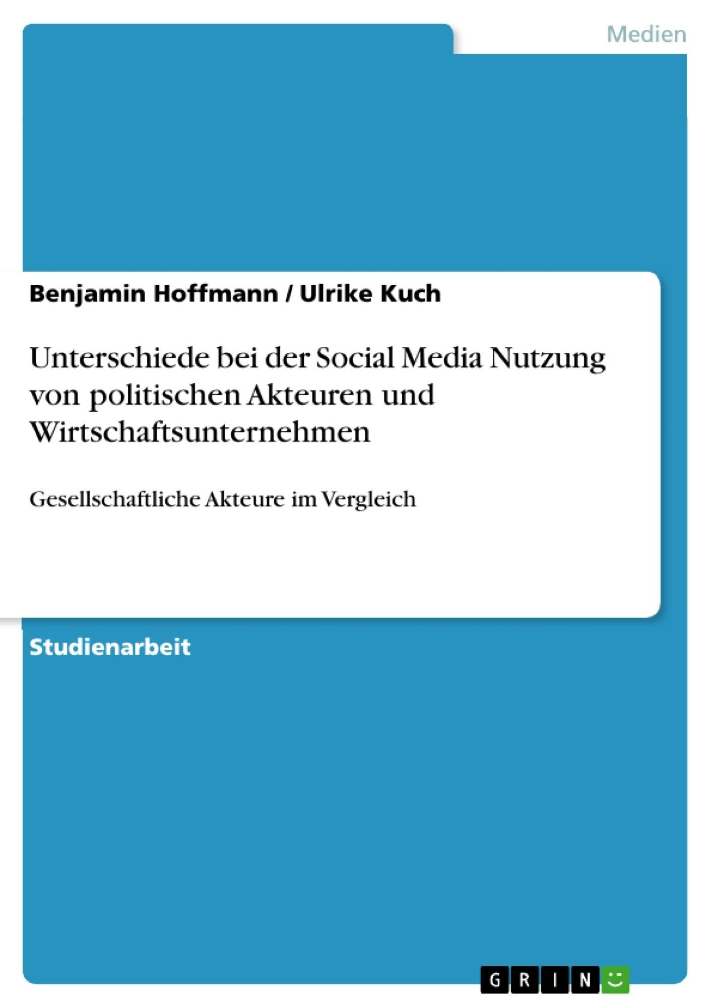 Titel: Unterschiede bei der Social Media Nutzung von politischen Akteuren und Wirtschaftsunternehmen