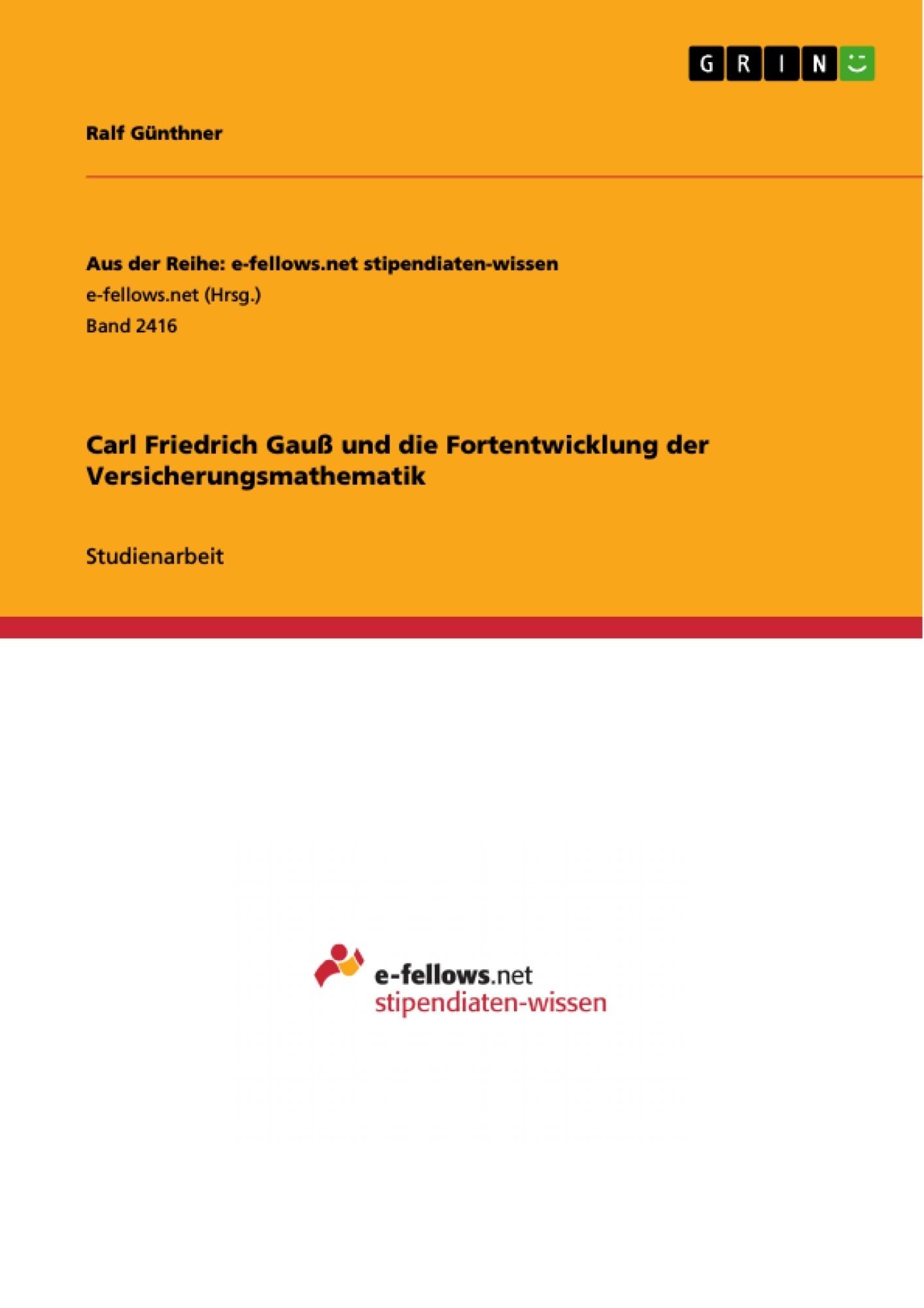 Titel: Carl Friedrich Gauß und die Fortentwicklung der Versicherungsmathematik