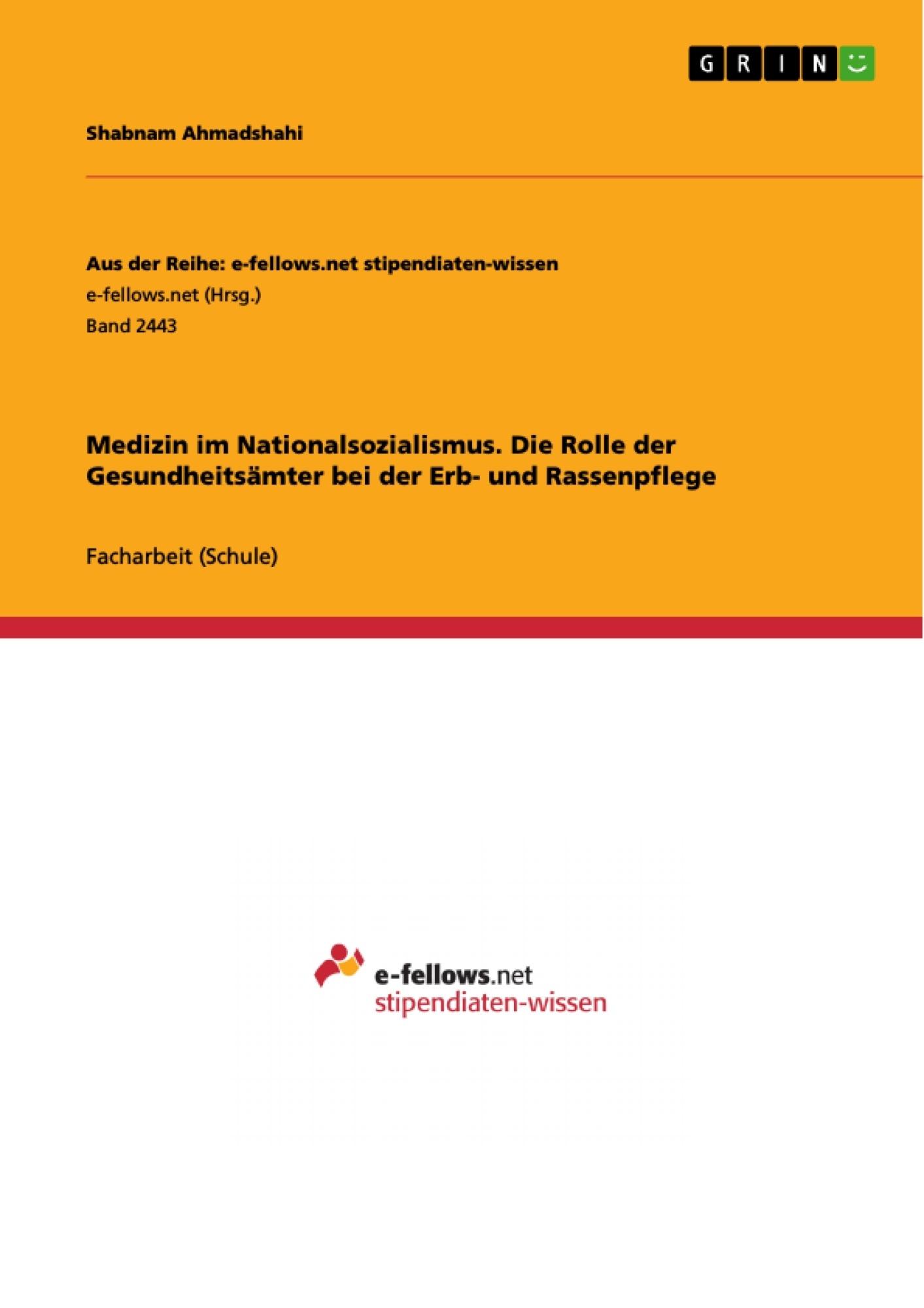 Titel: Medizin im Nationalsozialismus. Die Rolle der Gesundheitsämter bei der Erb- und Rassenpflege