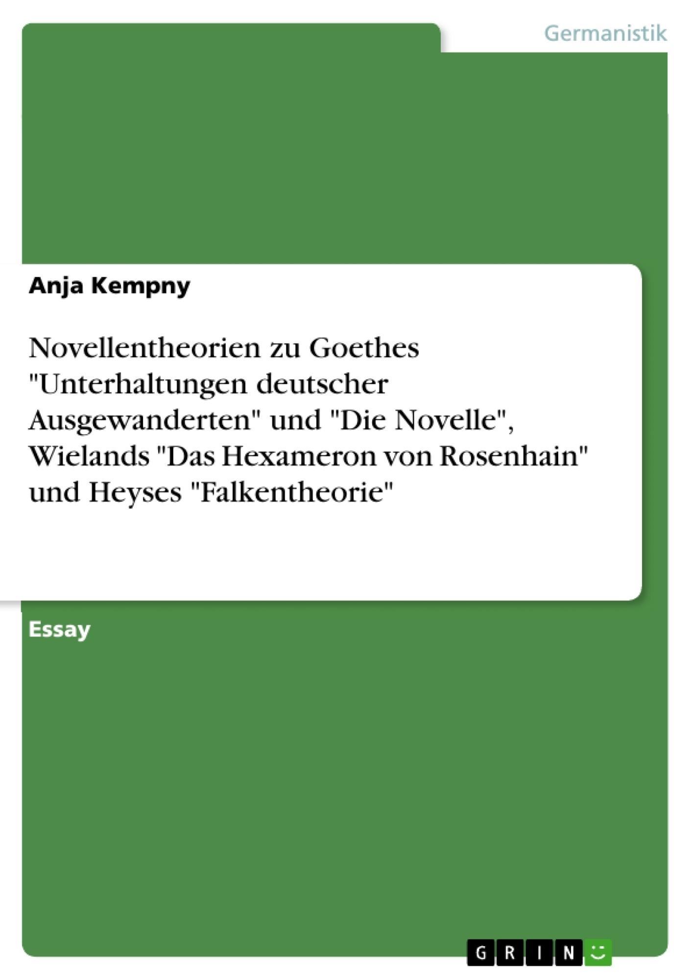 """Titel: Novellentheorien zu Goethes """"Unterhaltungen deutscher Ausgewanderten"""" und """"Die Novelle"""", Wielands """"Das Hexameron von Rosenhain"""" und Heyses """"Falkentheorie"""""""