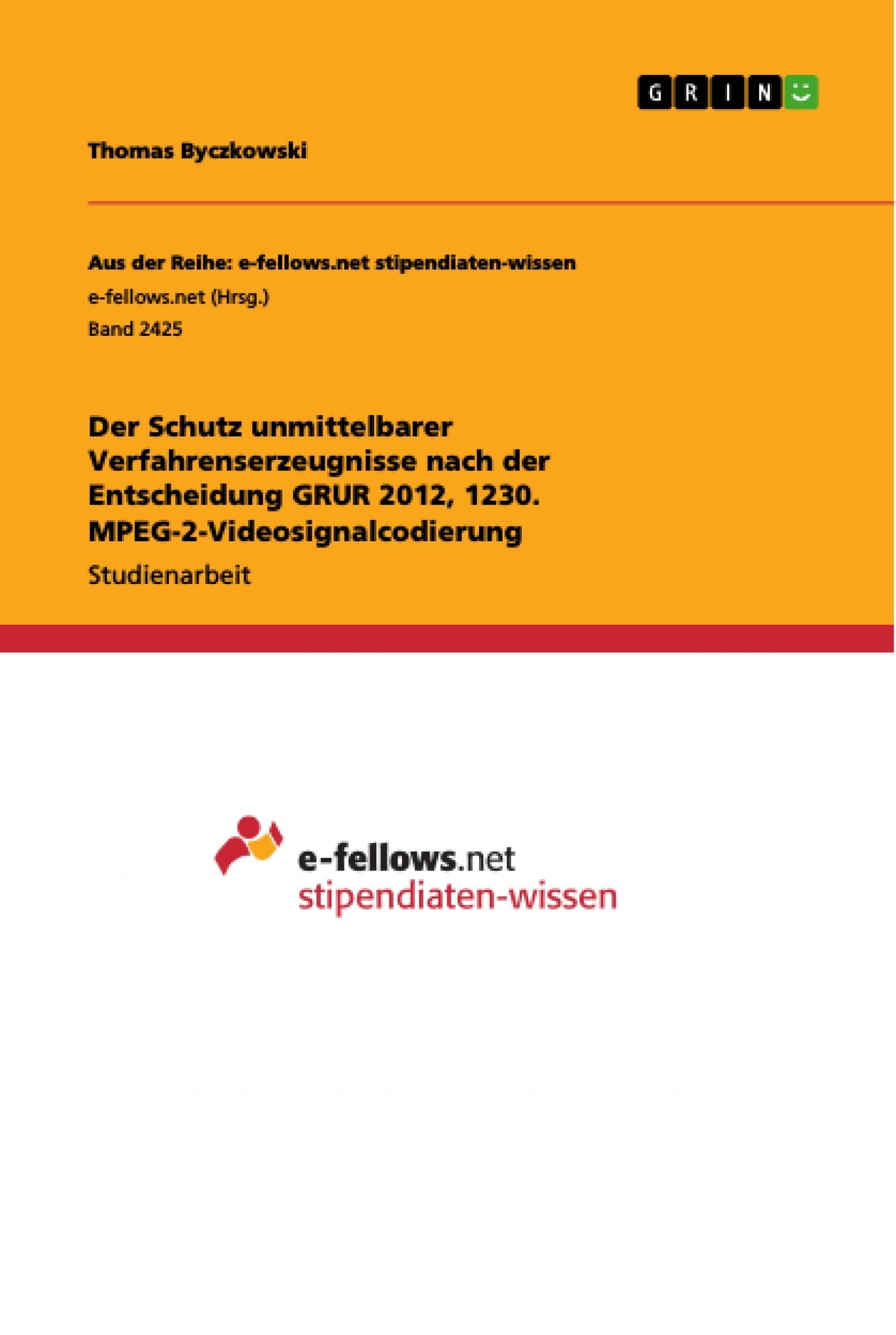 Titel: Der Schutz unmittelbarer Verfahrenserzeugnisse nach der Entscheidung GRUR 2012, 1230. MPEG-2-Videosignalcodierung