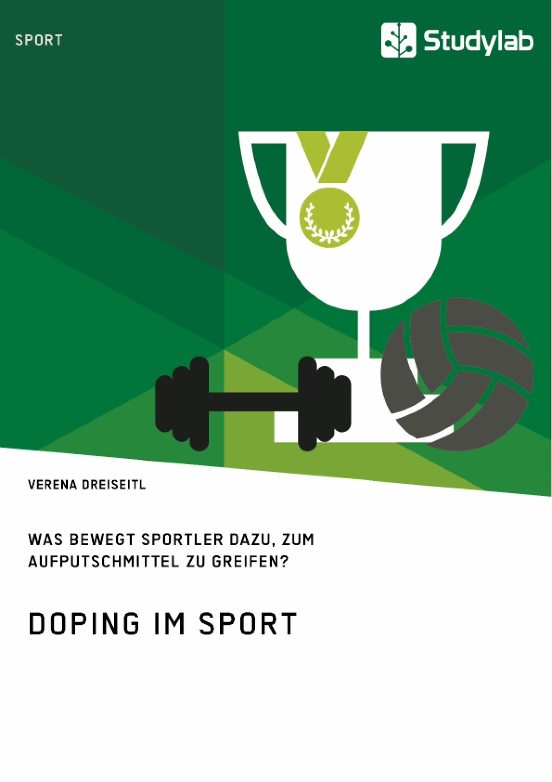 Titel: Doping im Sport. Was bewegt Sportler dazu, zum Aufputschmittel zu greifen?