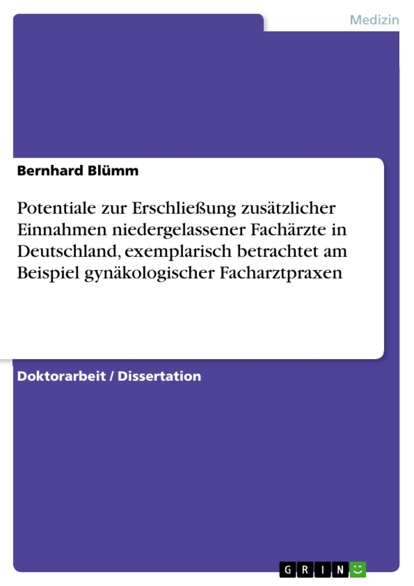 Titel: Potentiale zur Erschließung zusätzlicher Einnahmen niedergelassener Fachärzte in Deutschland, exemplarisch betrachtet am Beispiel gynäkologischer Facharztpraxen