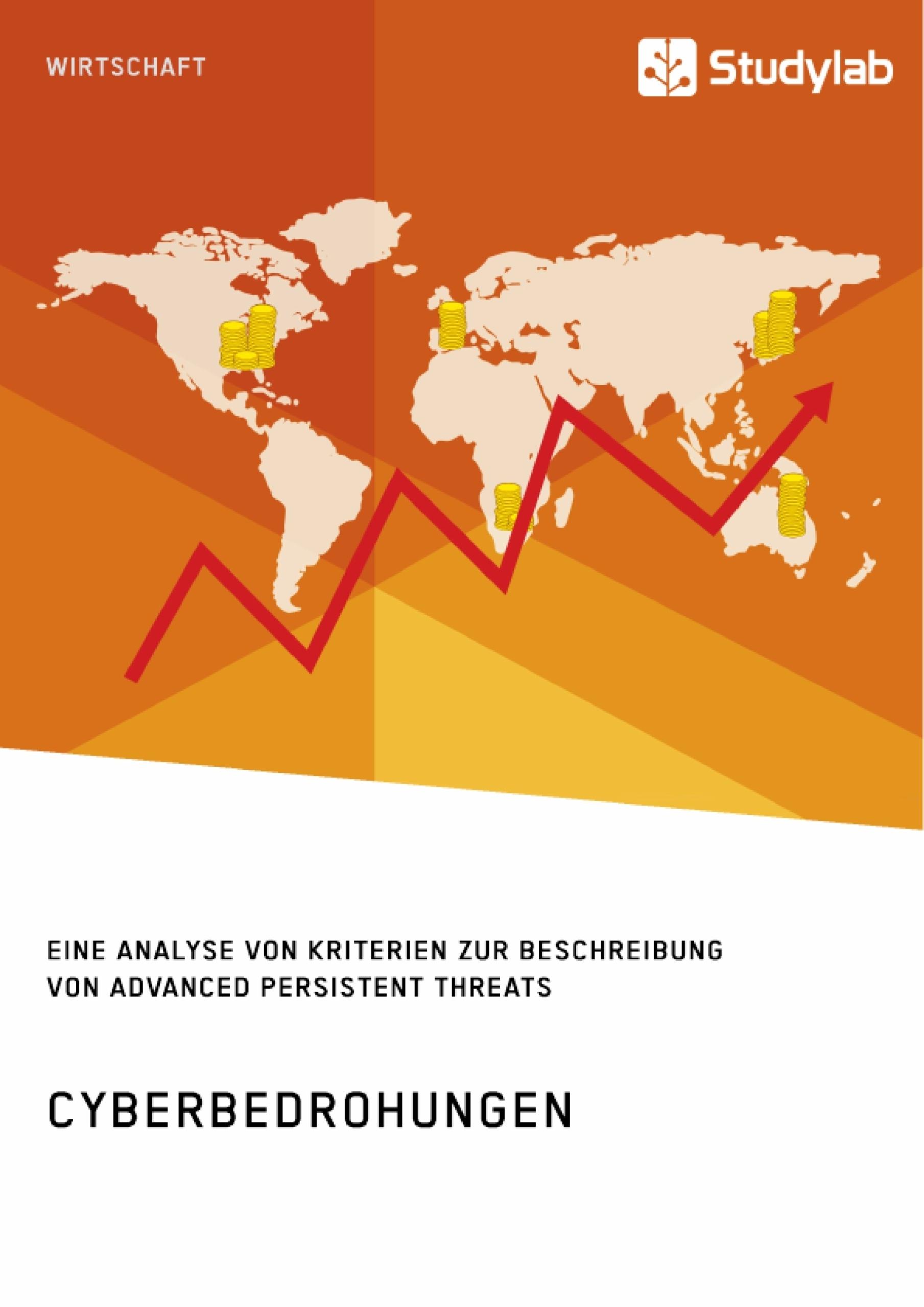 Titel: Cyberbedrohungen. Eine Analyse von Kriterien zur Beschreibung von Advanced Persistent Threats