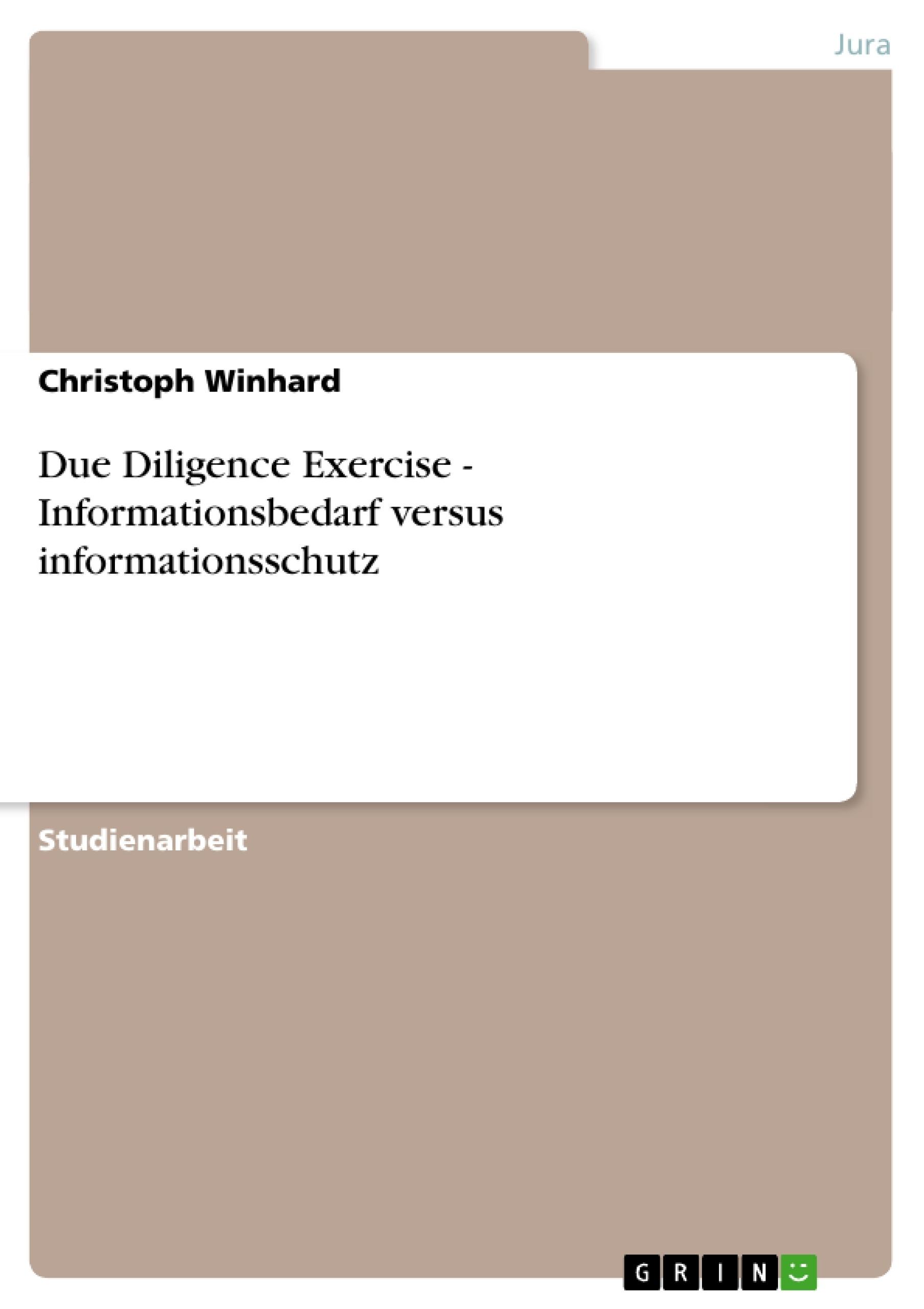 Titel: Due Diligence Exercise - Informationsbedarf versus informationsschutz
