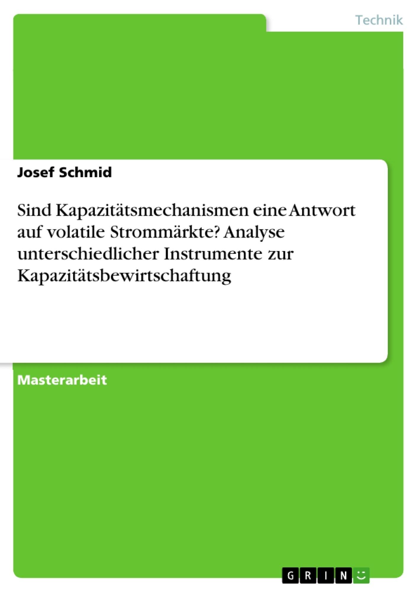 Titel: Sind Kapazitätsmechanismen eine Antwort auf volatile Strommärkte? Analyse unterschiedlicher Instrumente zur Kapazitätsbewirtschaftung