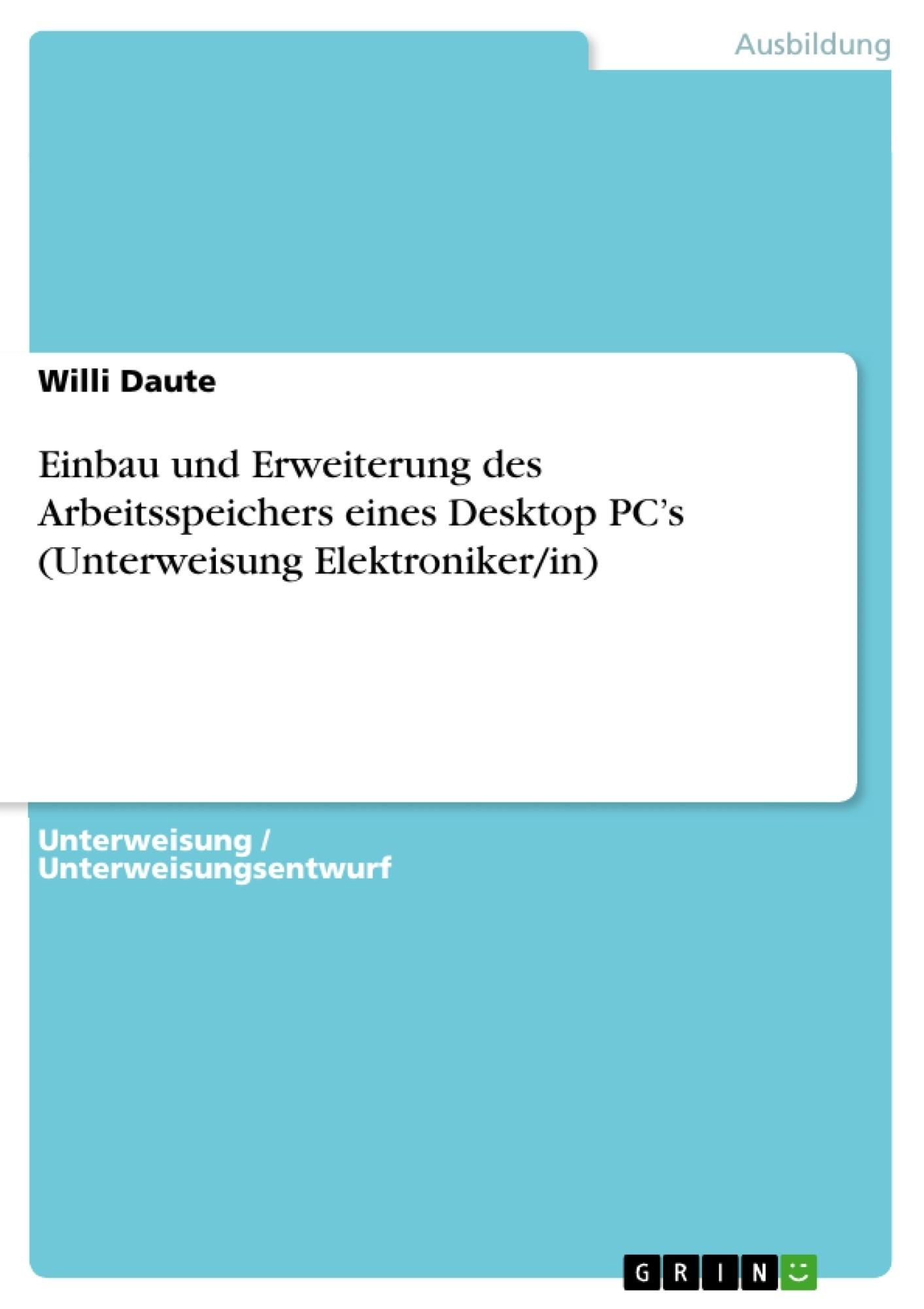 Titel: Einbau und Erweiterung des Arbeitsspeichers eines Desktop PC's (Unterweisung Elektroniker/in)
