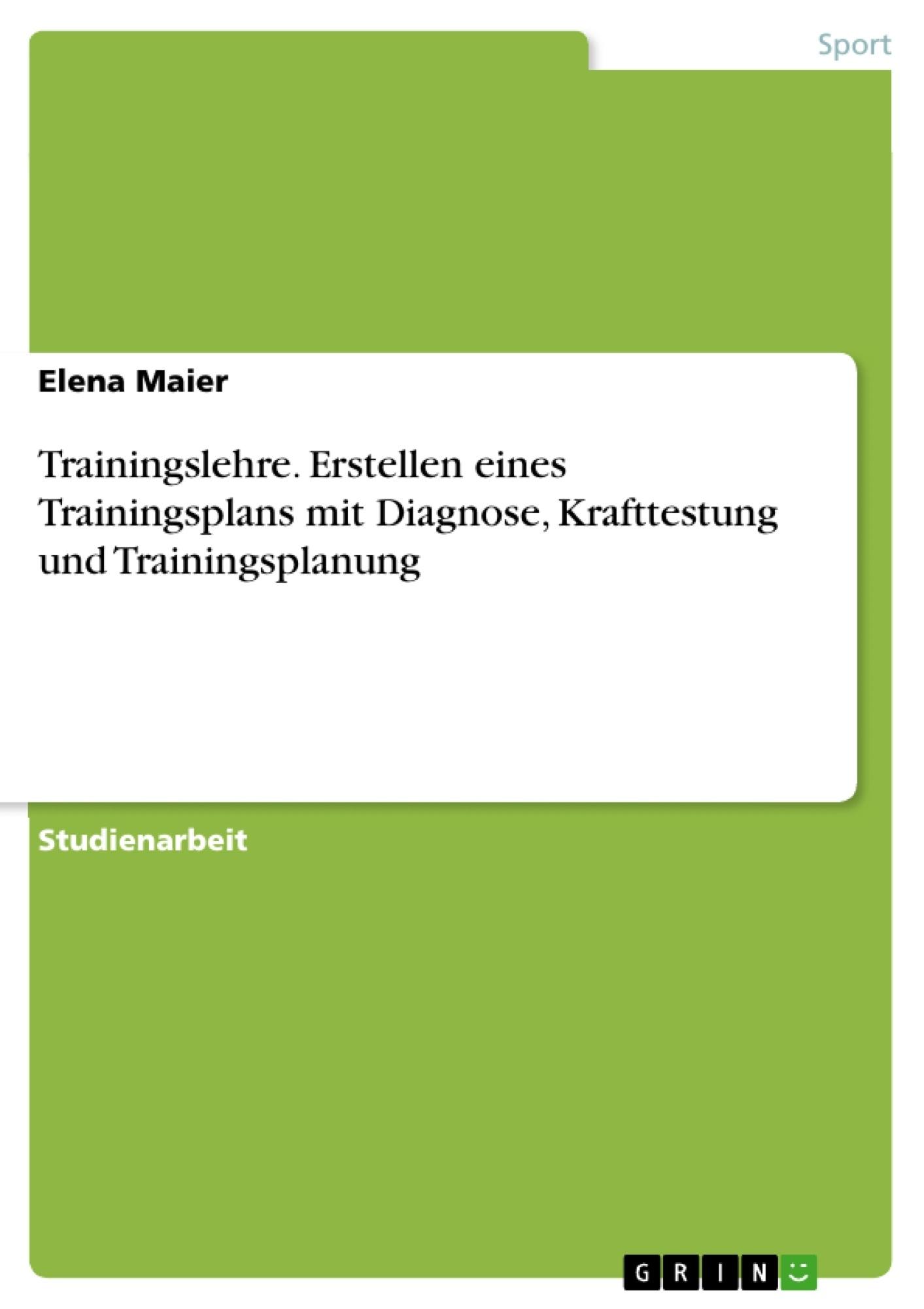 Titel: Trainingslehre. Erstellen eines Trainingsplans mit Diagnose, Krafttestung und Trainingsplanung