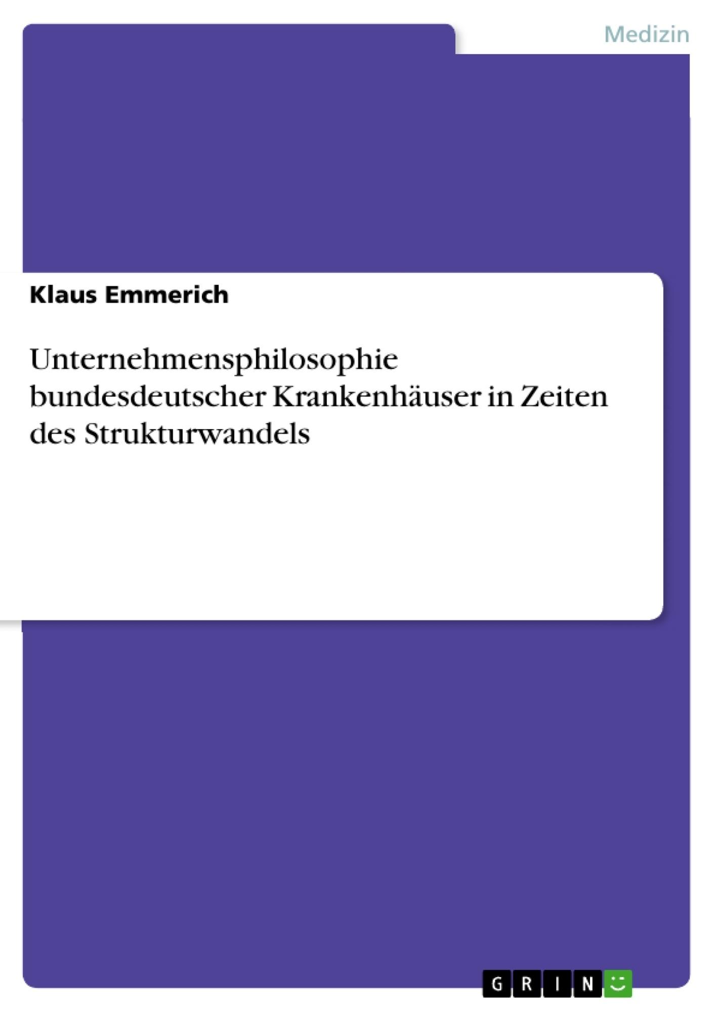 Titel: Unternehmensphilosophie bundesdeutscher Krankenhäuser in Zeiten des Strukturwandels