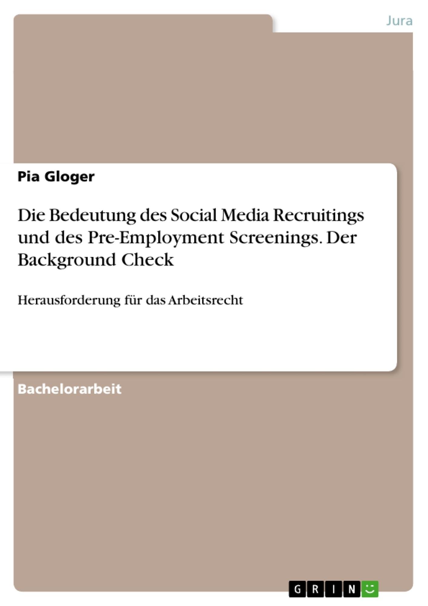 Titel: Die Bedeutung des Social Media Recruitings und des Pre-Employment Screenings. Der Background Check