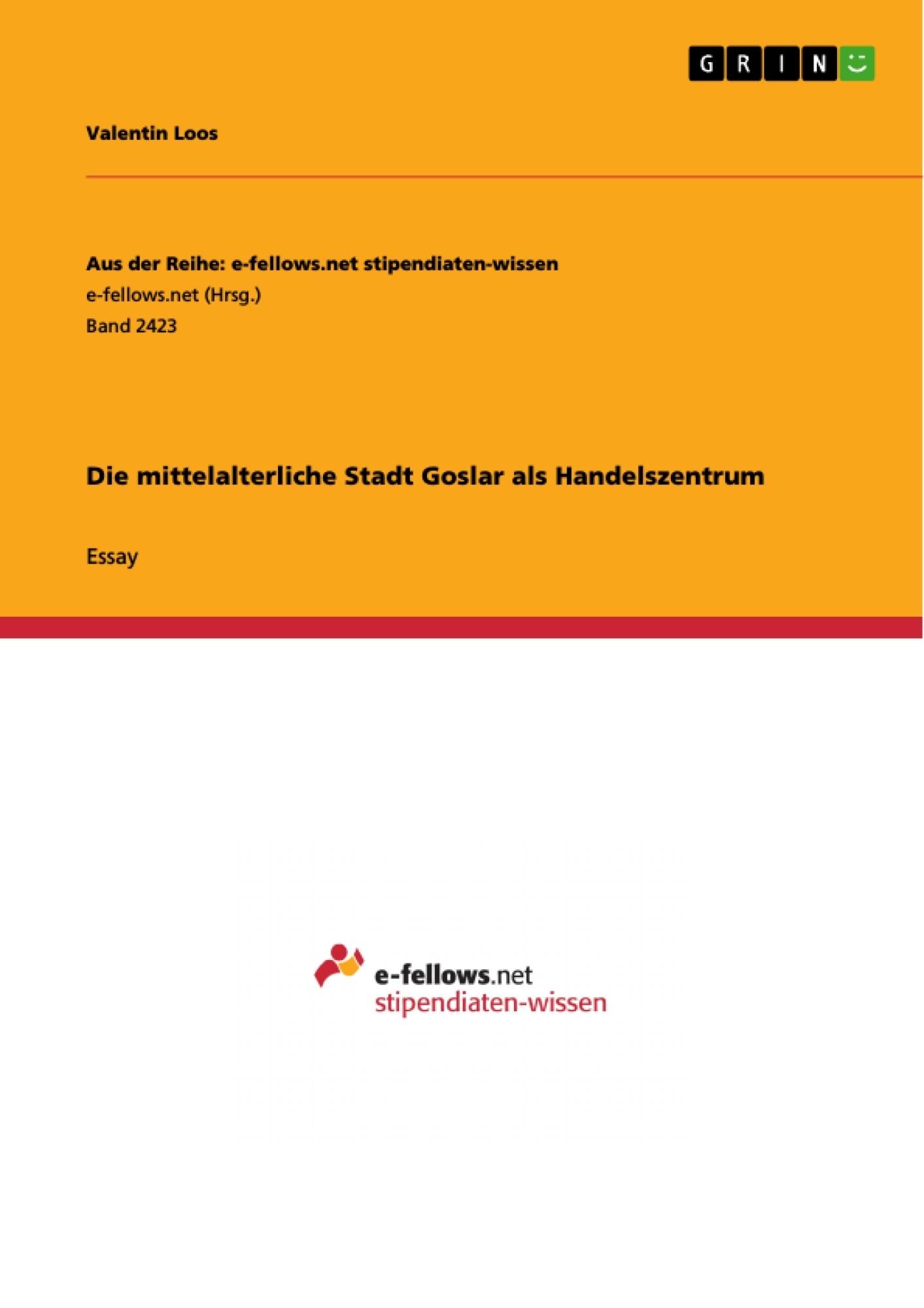 Titel: Die mittelalterliche Stadt Goslar als Handelszentrum