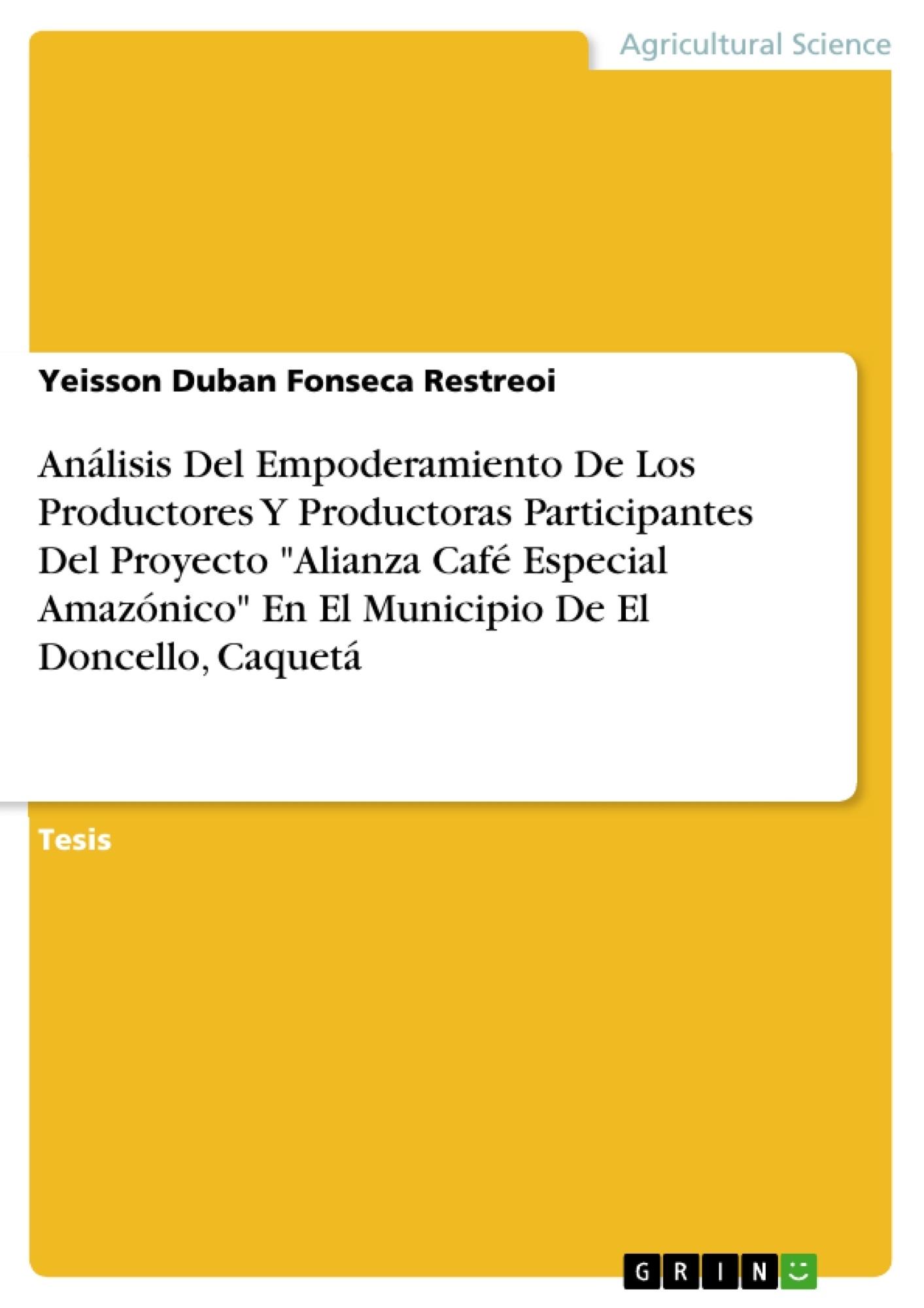 """Título: Análisis Del Empoderamiento De Los Productores Y Productoras Participantes Del Proyecto """"Alianza Café Especial Amazónico"""" En El Municipio De El Doncello, Caquetá"""