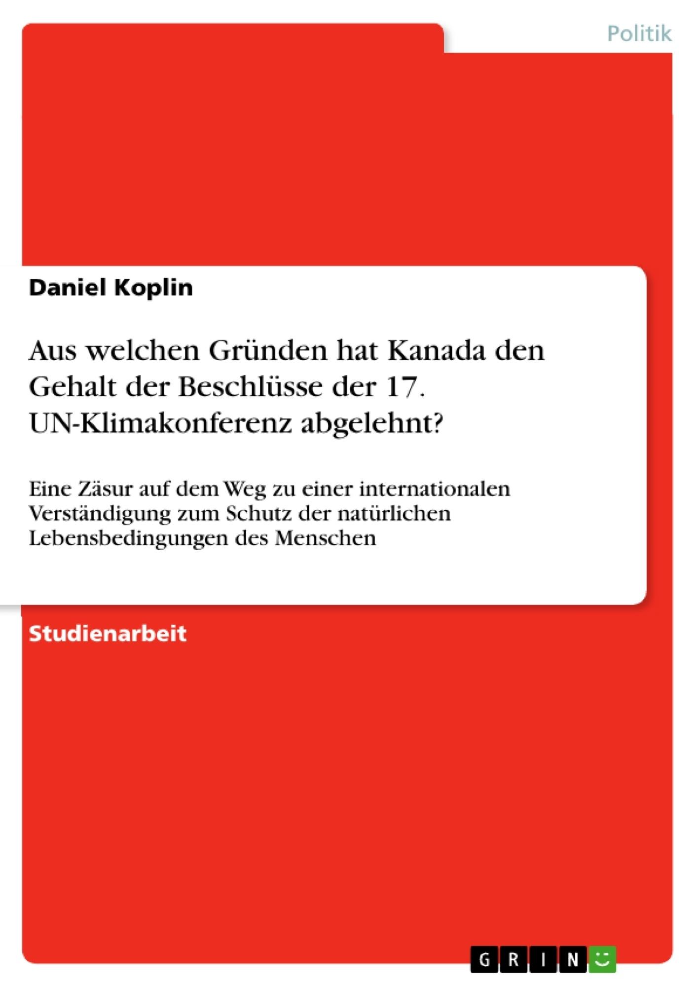 Titel: Aus welchen Gründen hat Kanada den Gehalt der Beschlüsse der 17. UN-Klimakonferenz abgelehnt?