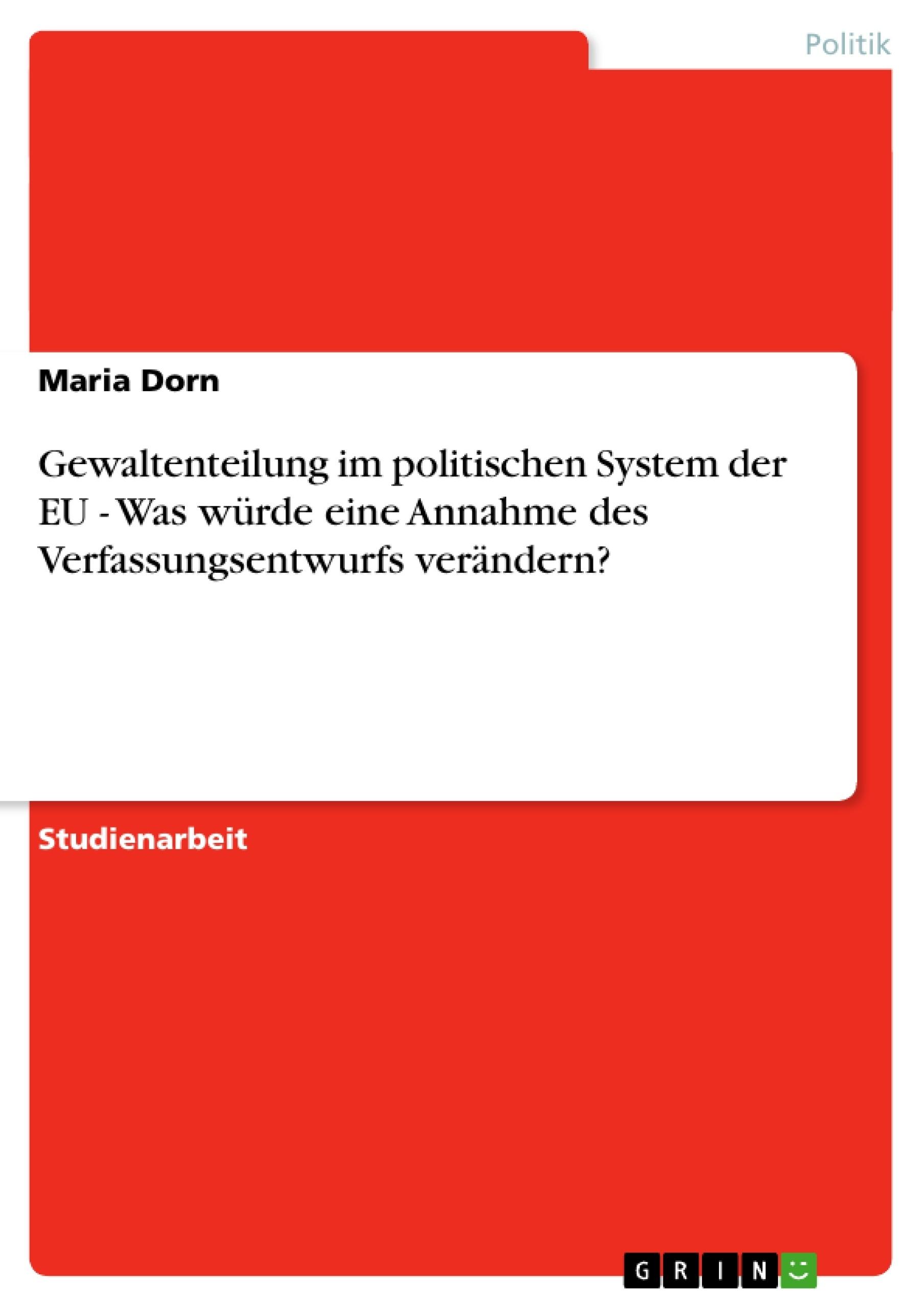 Titel: Gewaltenteilung im politischen System der EU - Was würde eine Annahme des Verfassungsentwurfs verändern?