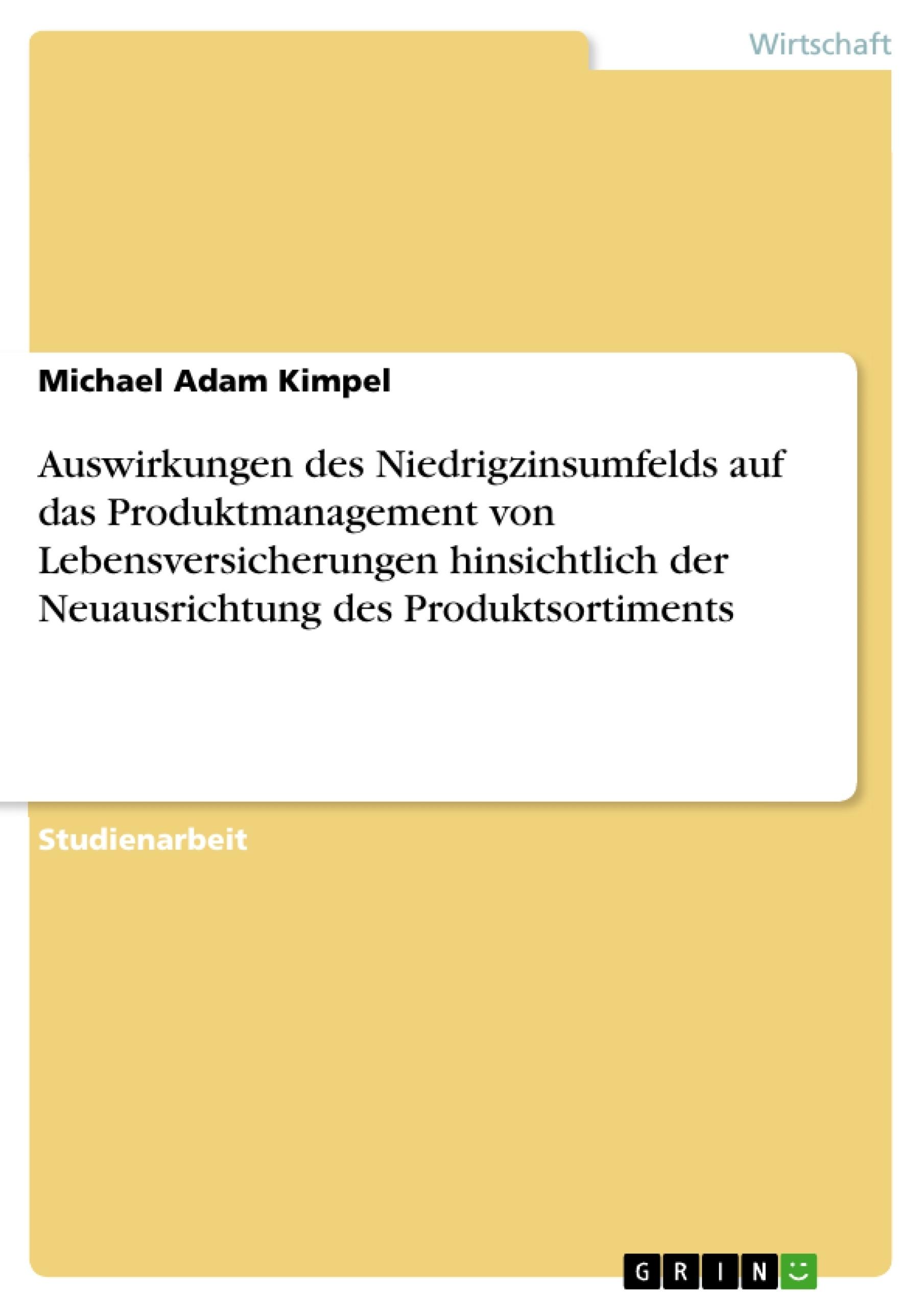 Titel: Auswirkungen des Niedrigzinsumfelds auf das Produktmanagement von Lebensversicherungen hinsichtlich der Neuausrichtung des Produktsortiments