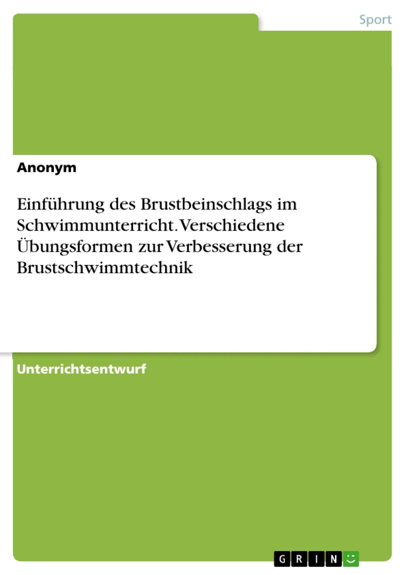 Titel: Einführung des Brustbeinschlags im Schwimmunterricht. Verschiedene Übungsformen zur Verbesserung der Brustschwimmtechnik
