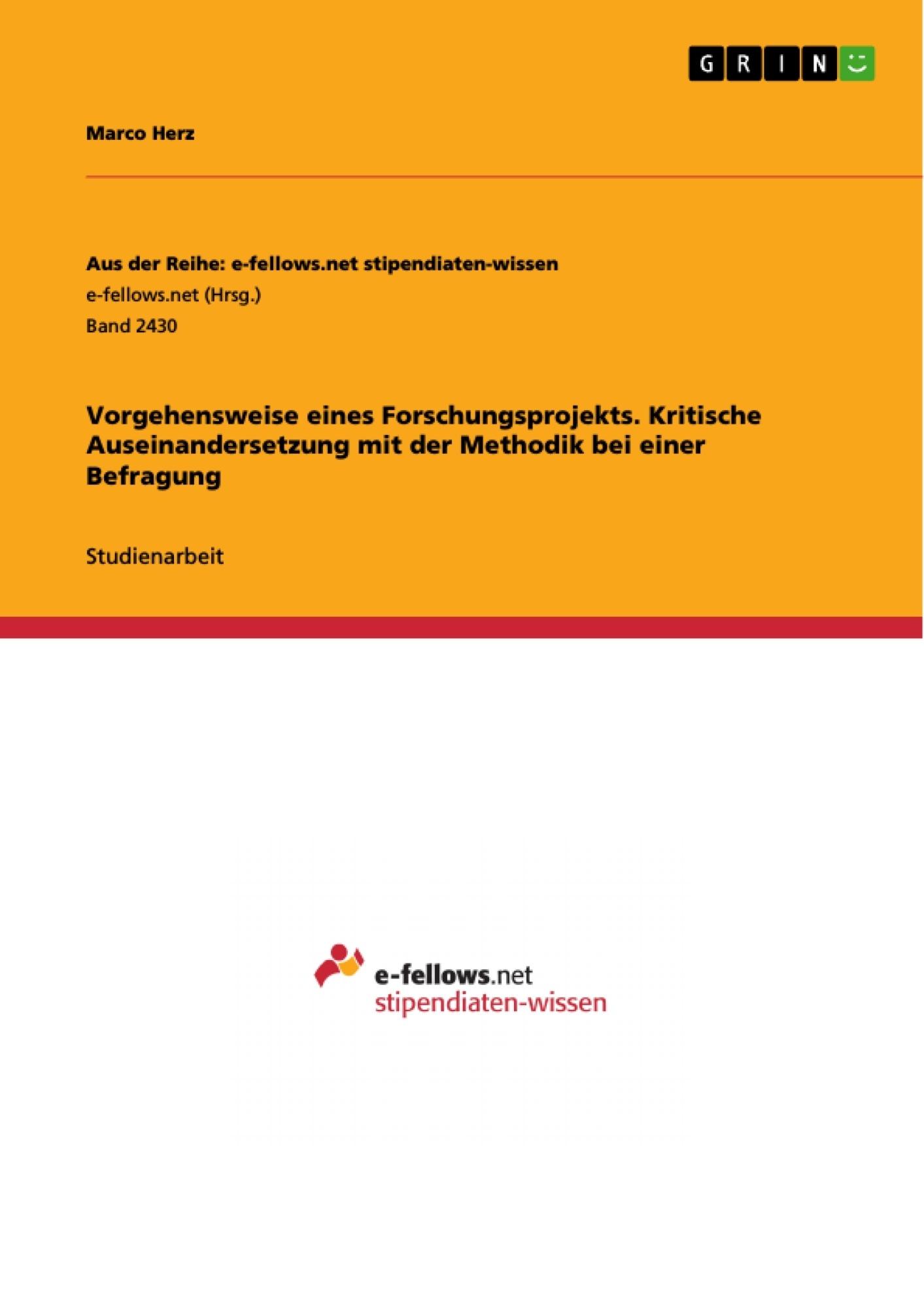 Titel: Vorgehensweise eines Forschungsprojekts. Kritische Auseinandersetzung mit der Methodik bei einer Befragung