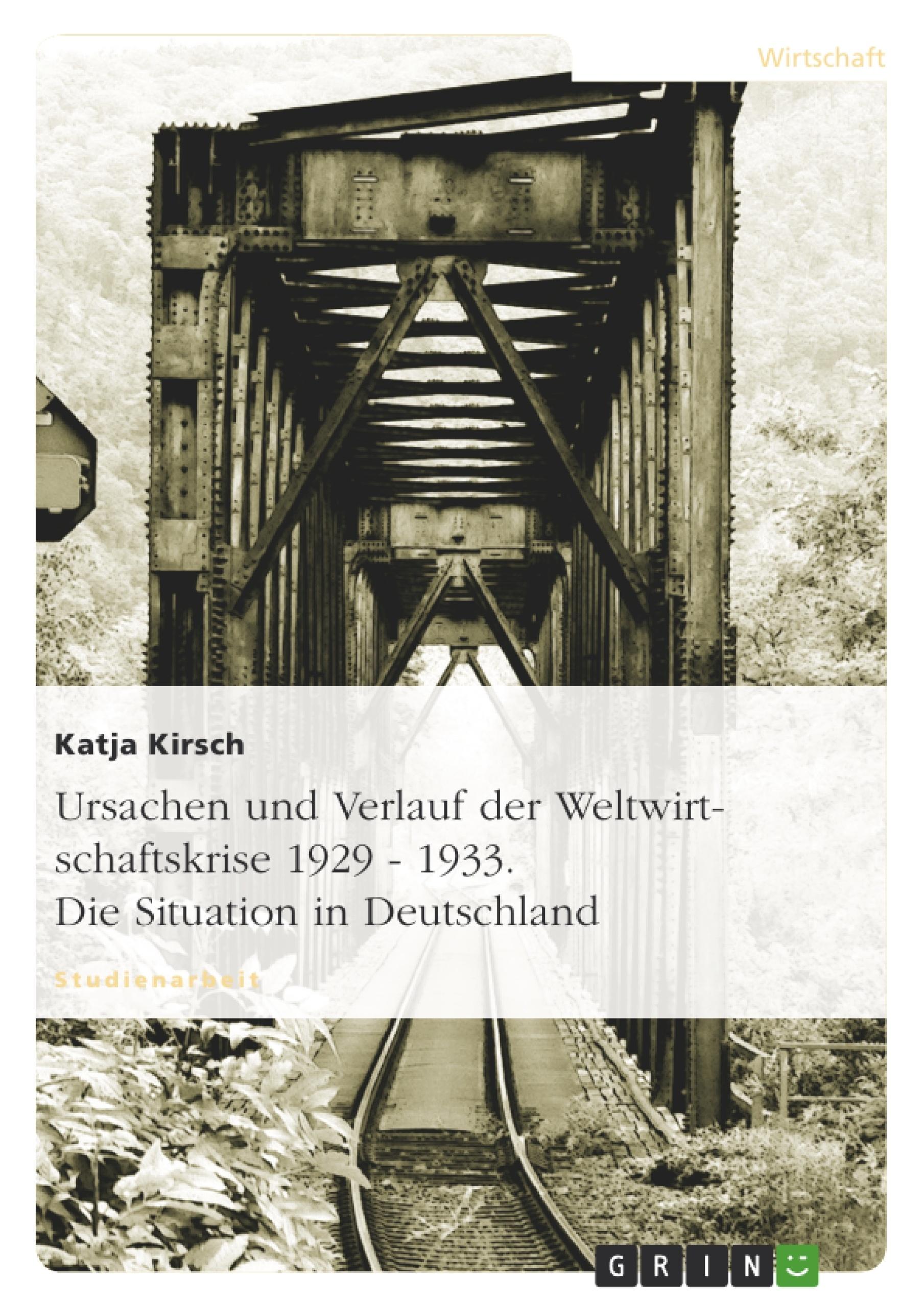 Titel: Ursachen und Verlauf der Weltwirtschaftskrise 1929 - 1933. Die Situation in Deutschland