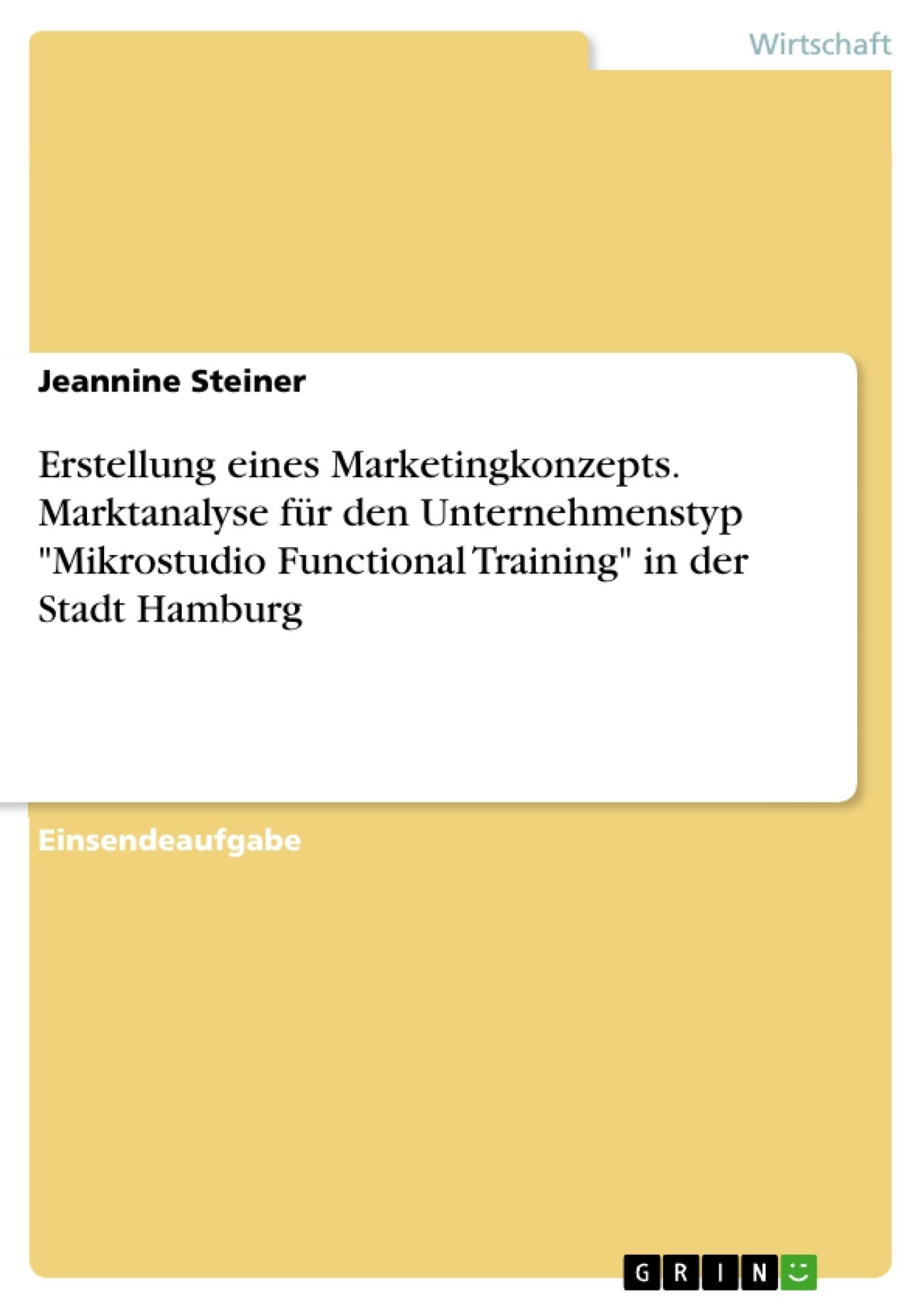 """Titel: Erstellung eines Marketingkonzepts. Marktanalyse für den Unternehmenstyp """"Mikrostudio Functional Training"""" in der Stadt Hamburg"""
