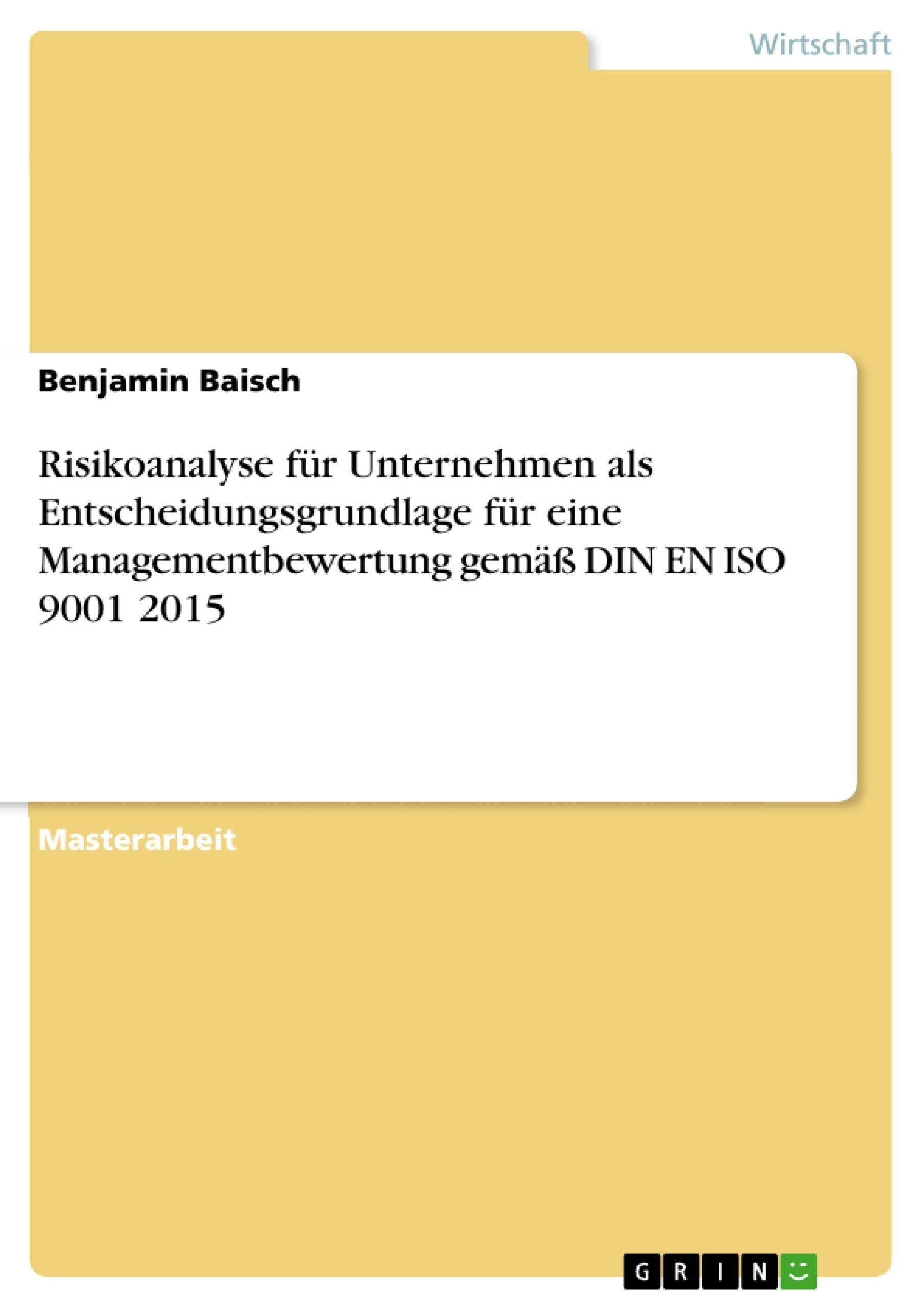Titel: Risikoanalyse für Unternehmen als Entscheidungsgrundlage für eine Managementbewertung gemäß DIN EN ISO 9001 2015
