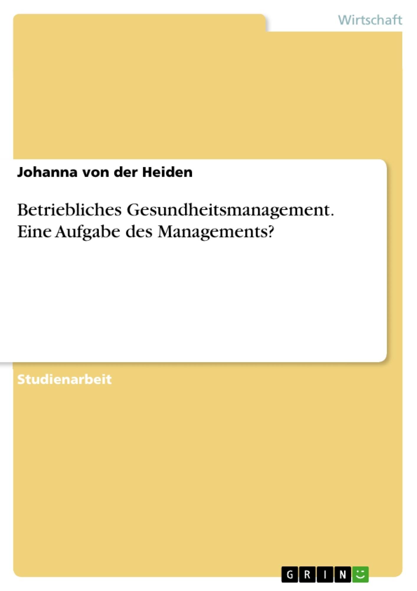 Betriebliches Gesundheitsmanagement. Eine Aufgabe des Managements ...