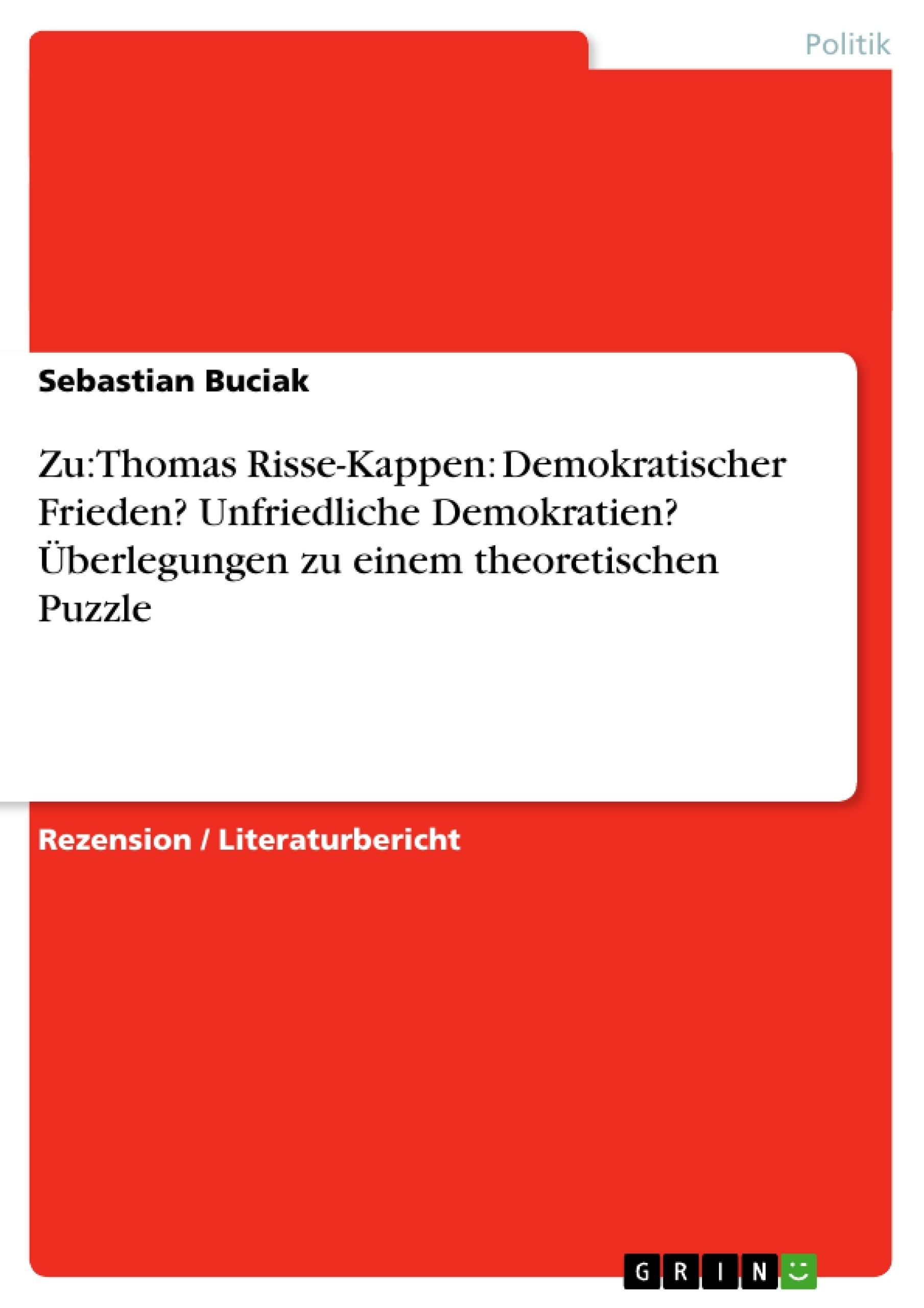 Titel: Zu: Thomas Risse-Kappen: Demokratischer Frieden? Unfriedliche Demokratien? Überlegungen zu einem theoretischen Puzzle