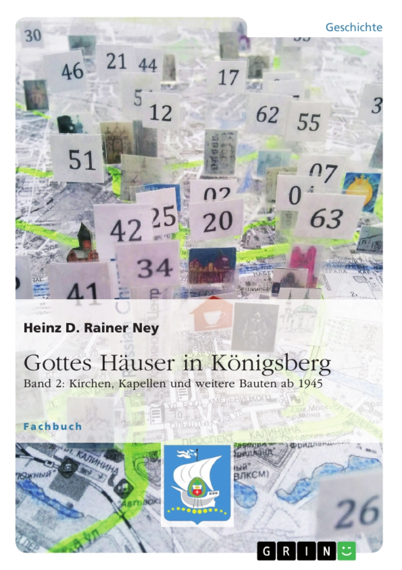 Titel: Gottes Häuser in Königsberg. Band 2: Kirchen, Kapellen und weitere Bauten ab 1945