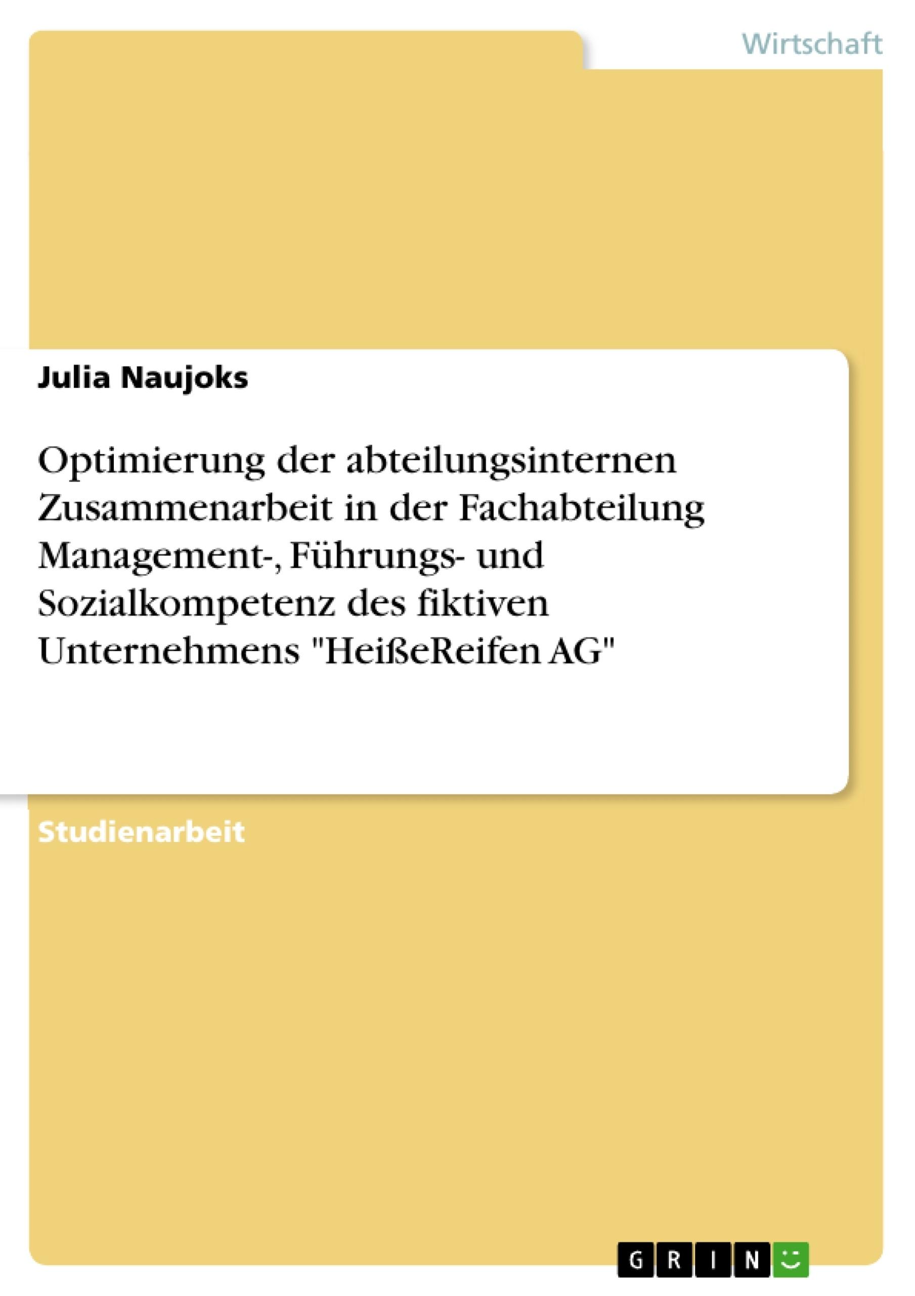 """Titel: Optimierung der abteilungsinternen Zusammenarbeit in der Fachabteilung Management-, Führungs- und Sozialkompetenz des fiktiven Unternehmens """"HeißeReifen AG"""""""