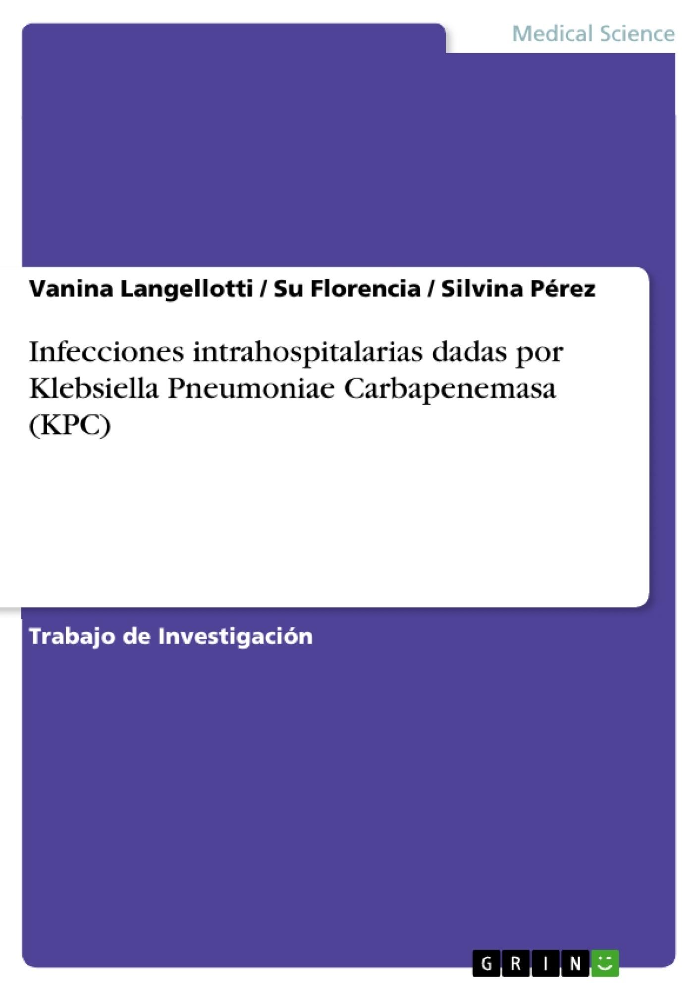 Título: Infecciones intrahospitalarias dadas por Klebsiella Pneumoniae Carbapenemasa (KPC)
