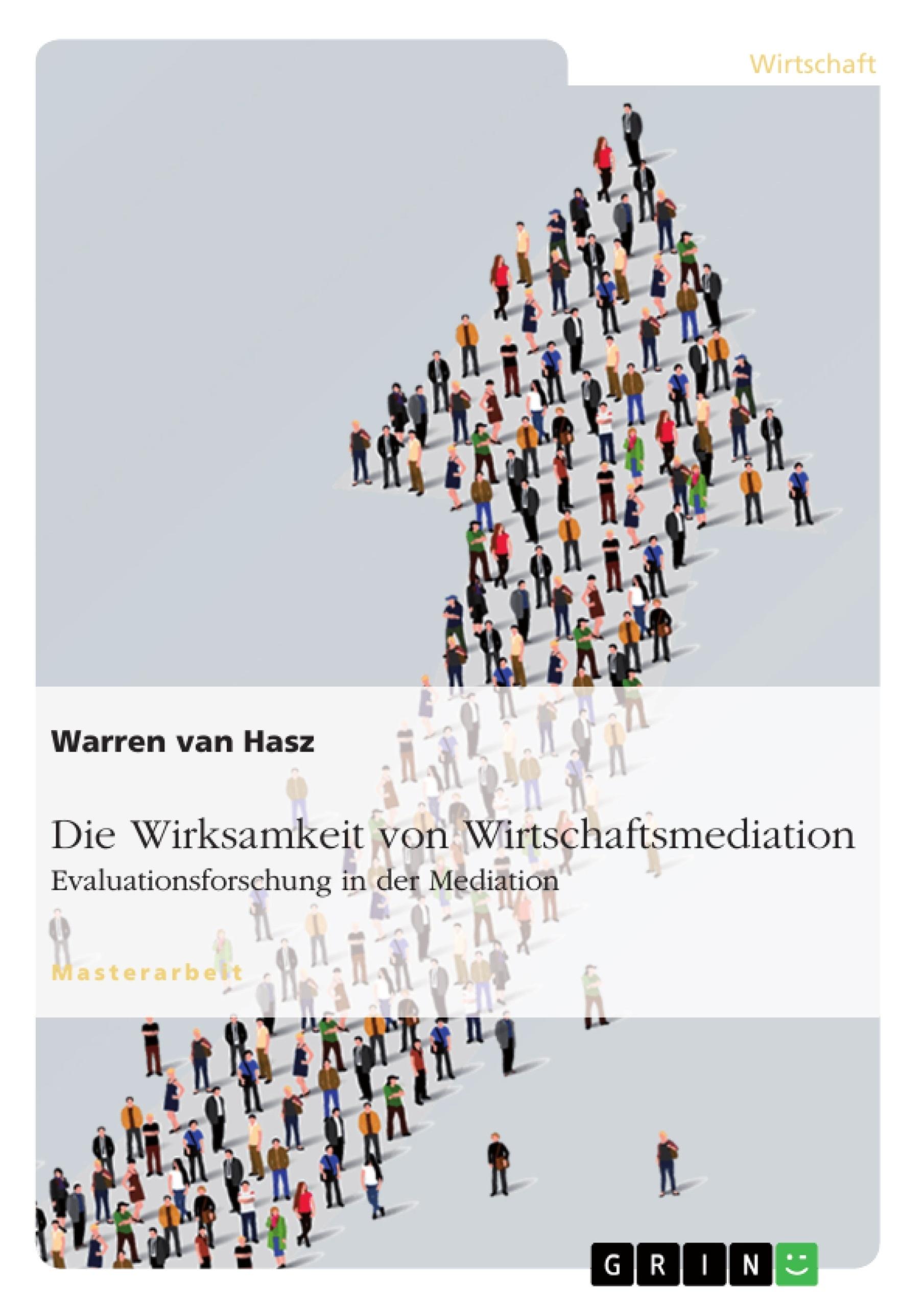 Titel: Die Wirksamkeit von Wirtschaftsmediation. Evaluationsforschung in der Mediation