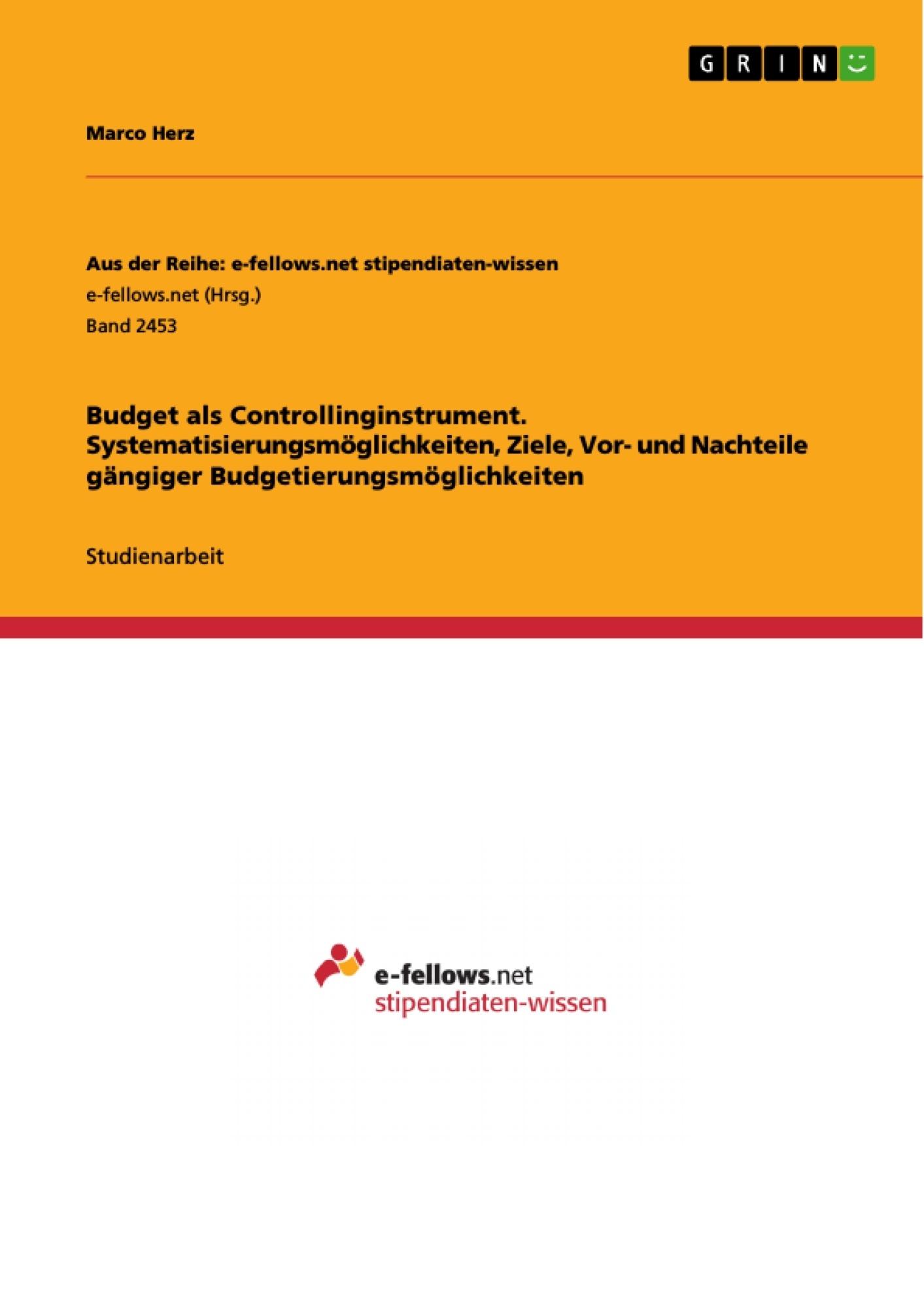 Titel: Budget als Controllinginstrument. Systematisierungsmöglichkeiten, Ziele, Vor- und Nachteile gängiger Budgetierungsmöglichkeiten