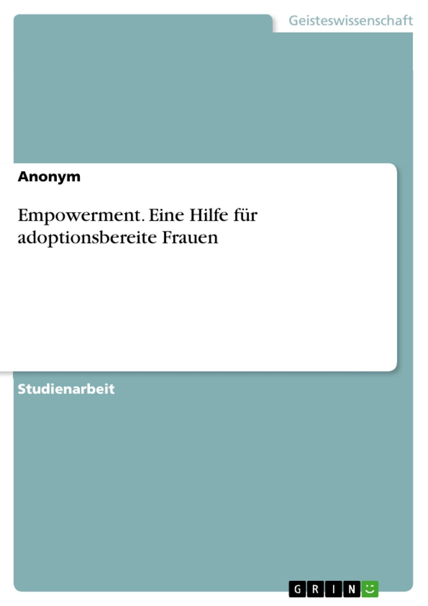 Titel: Empowerment. Eine Hilfe für adoptionsbereite Frauen