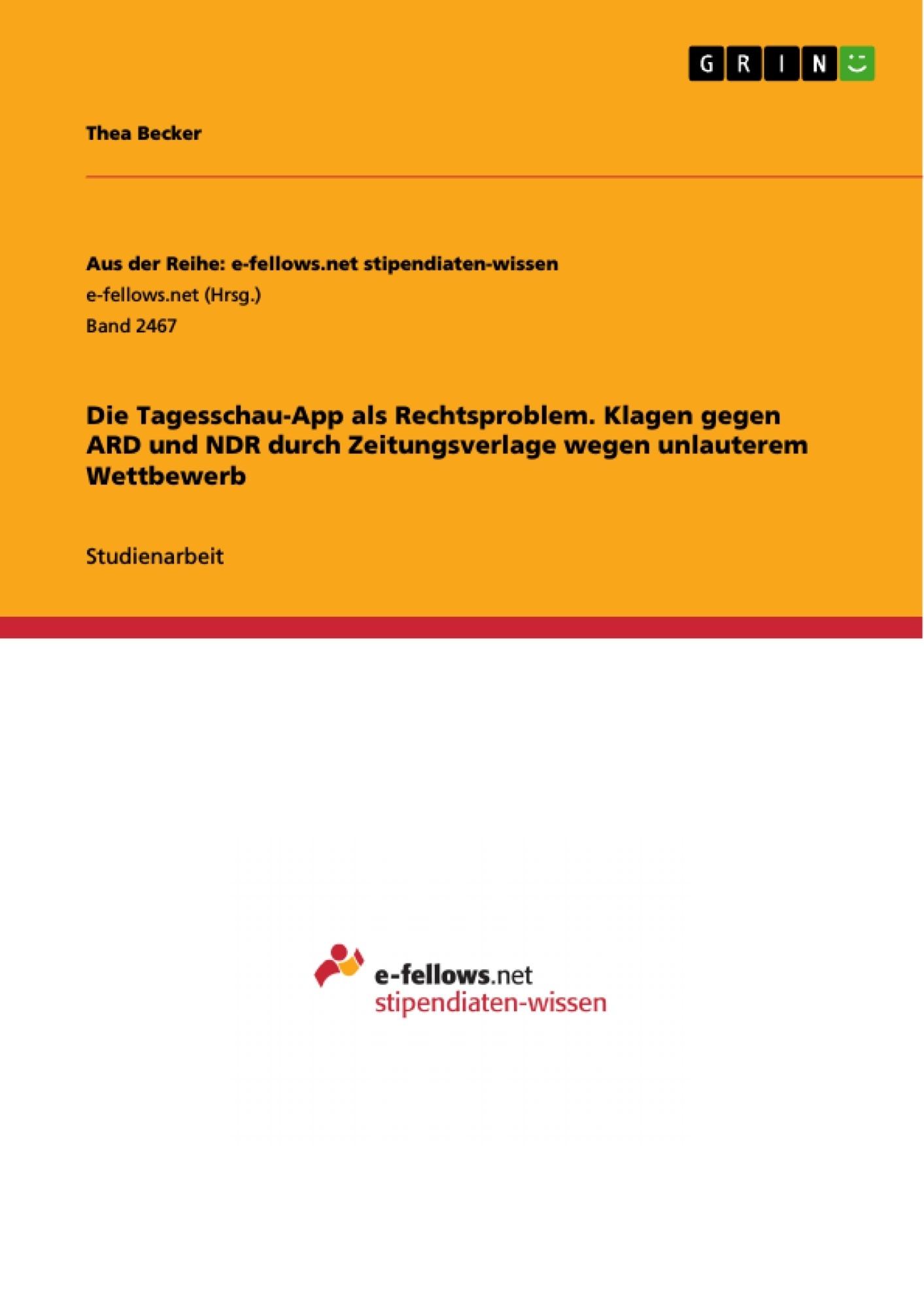 Titel: Die Tagesschau-App als Rechtsproblem. Klagen gegen ARD und NDR durch Zeitungsverlage wegen unlauterem Wettbewerb