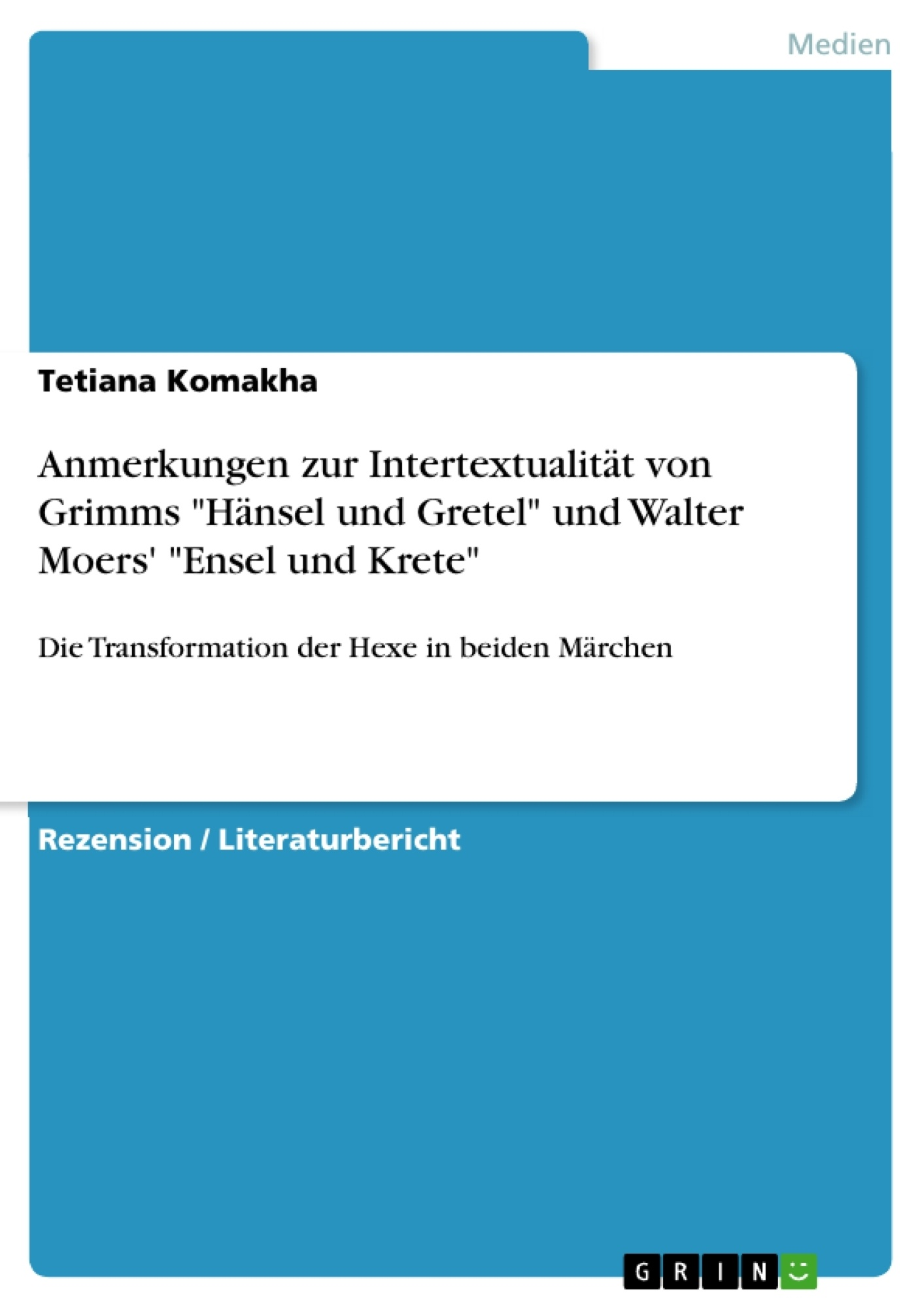 """Titel: Anmerkungen zur Intertextualität von Grimms """"Hänsel und Gretel"""" und Walter Moers' """"Ensel und Krete"""""""