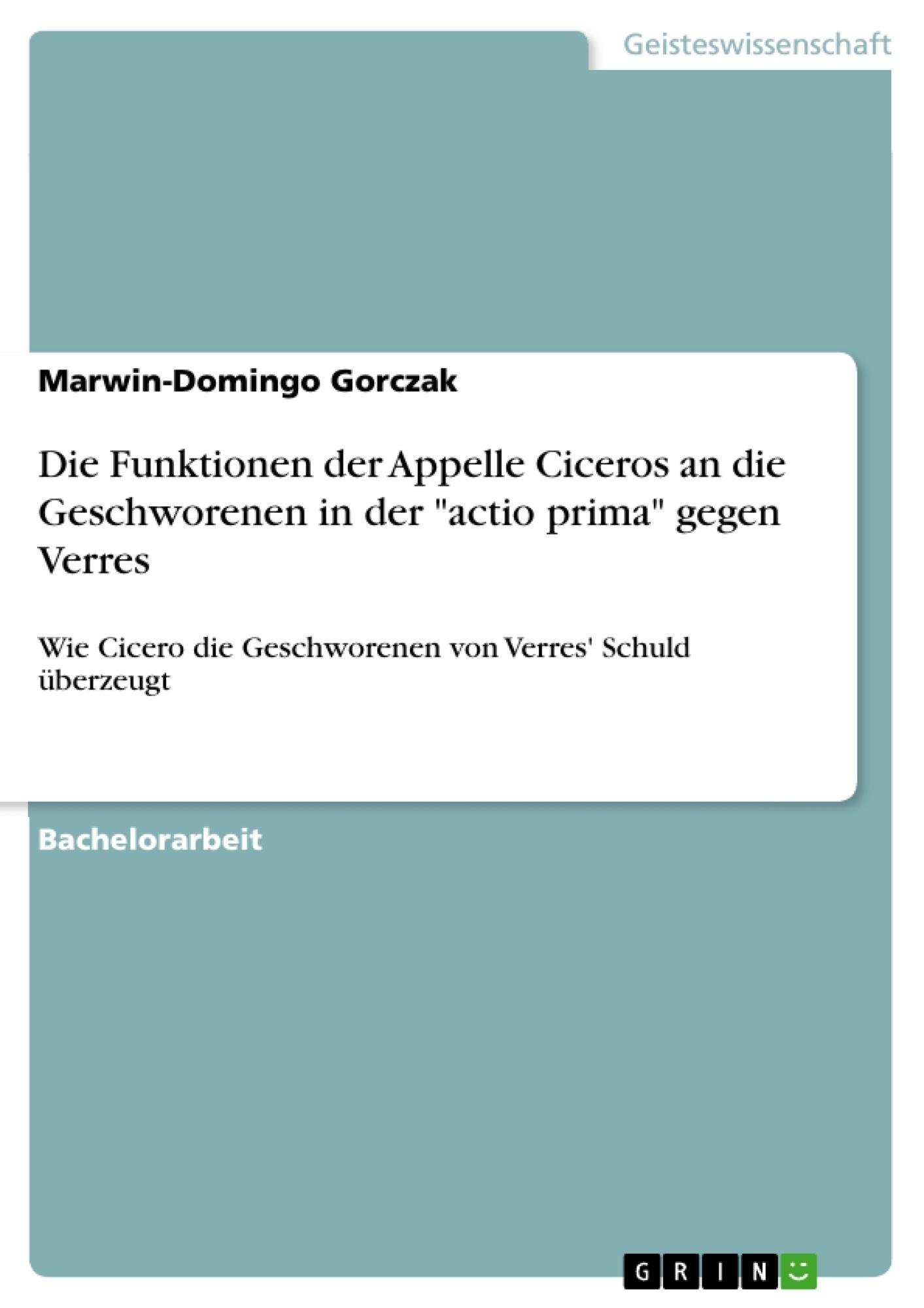 """Titel: Die Funktionen der Appelle Ciceros an die Geschworenen in der """"actio prima"""" gegen Verres"""
