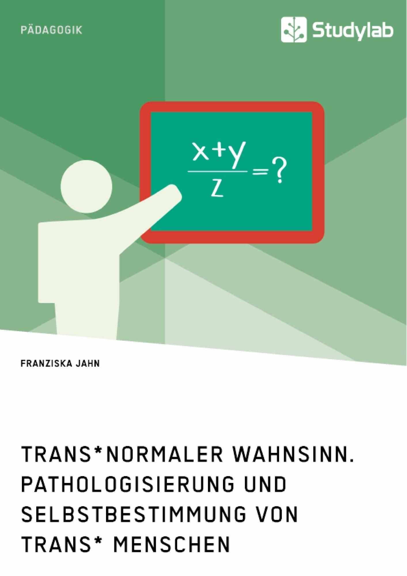 Titel: Trans*normaler Wahnsinn. Pathologisierung und Selbstbestimmung von trans* Menschen