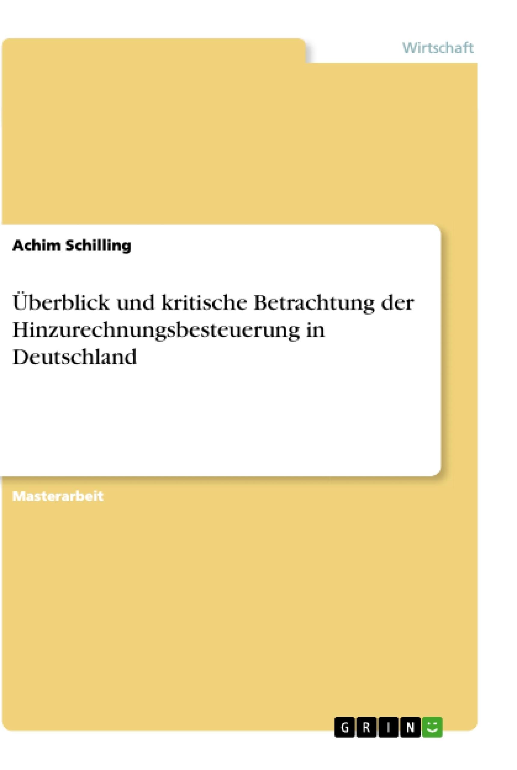 Titel: Überblick und kritische Betrachtung der Hinzurechnungsbesteuerung in Deutschland