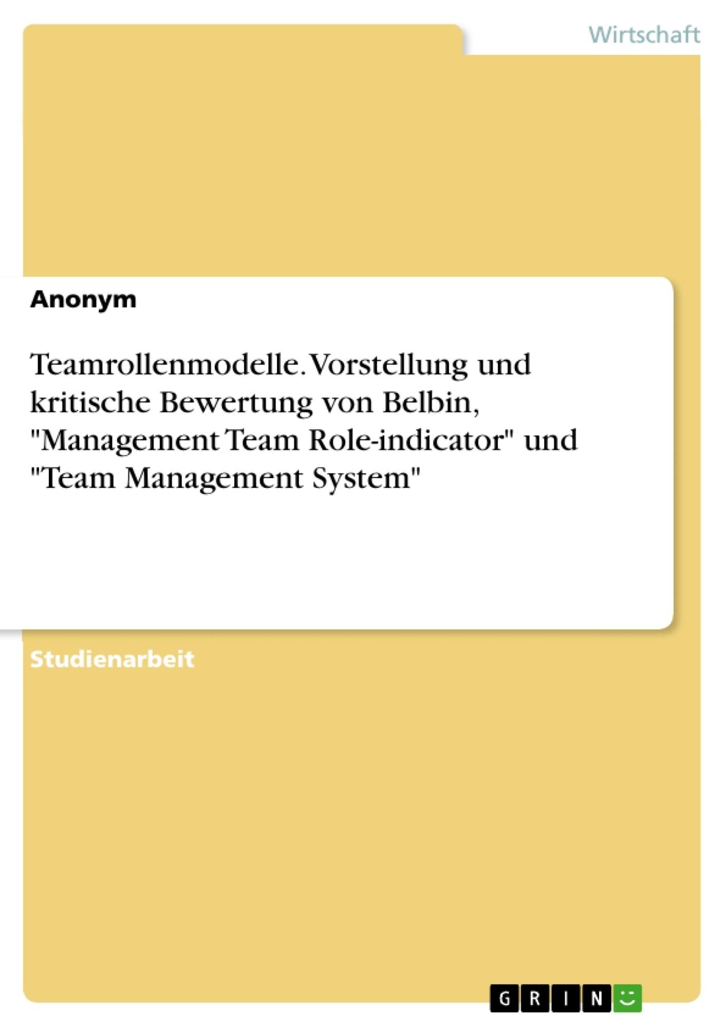 """Titel: Teamrollenmodelle. Vorstellung und kritische Bewertung von Belbin, """"Management Team Role-indicator"""" und """"Team Management System"""""""