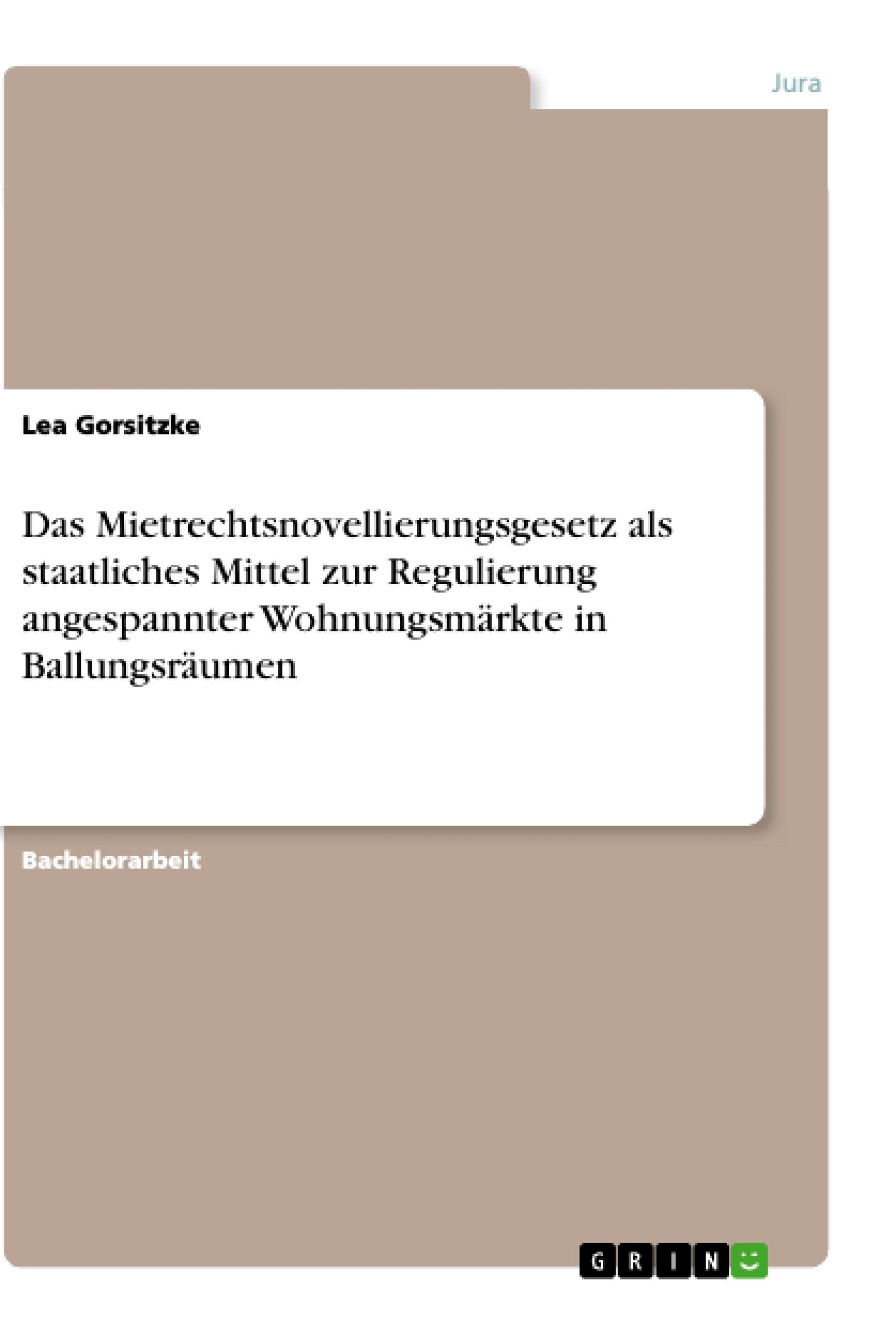 Titel: Das Mietrechtsnovellierungsgesetz als staatliches Mittel zur Regulierung angespannter Wohnungsmärkte in Ballungsräumen