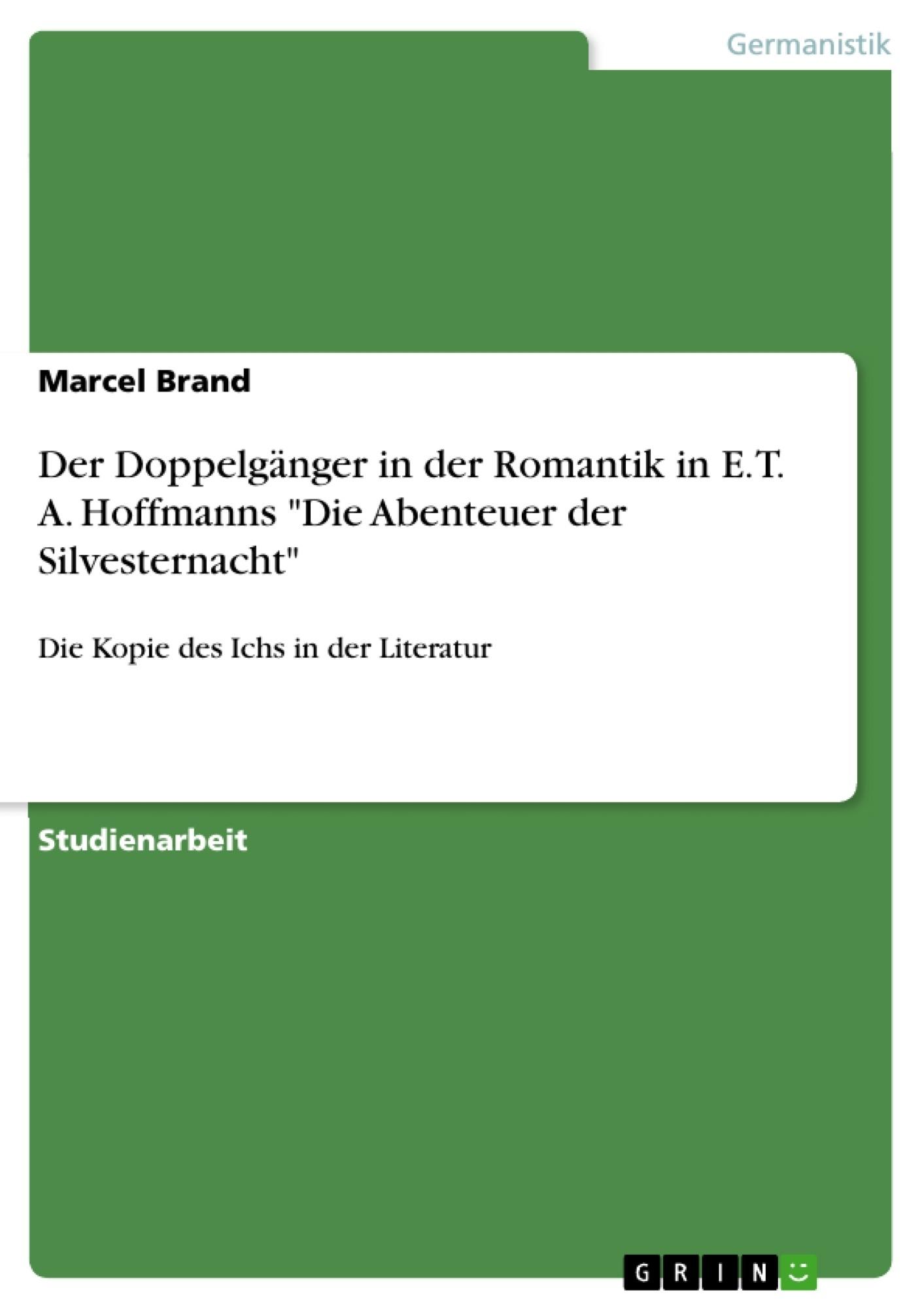 """Titel: Der Doppelgänger in der Romantik in E. T. A. Hoffmanns """"Die Abenteuer der Silvesternacht"""""""