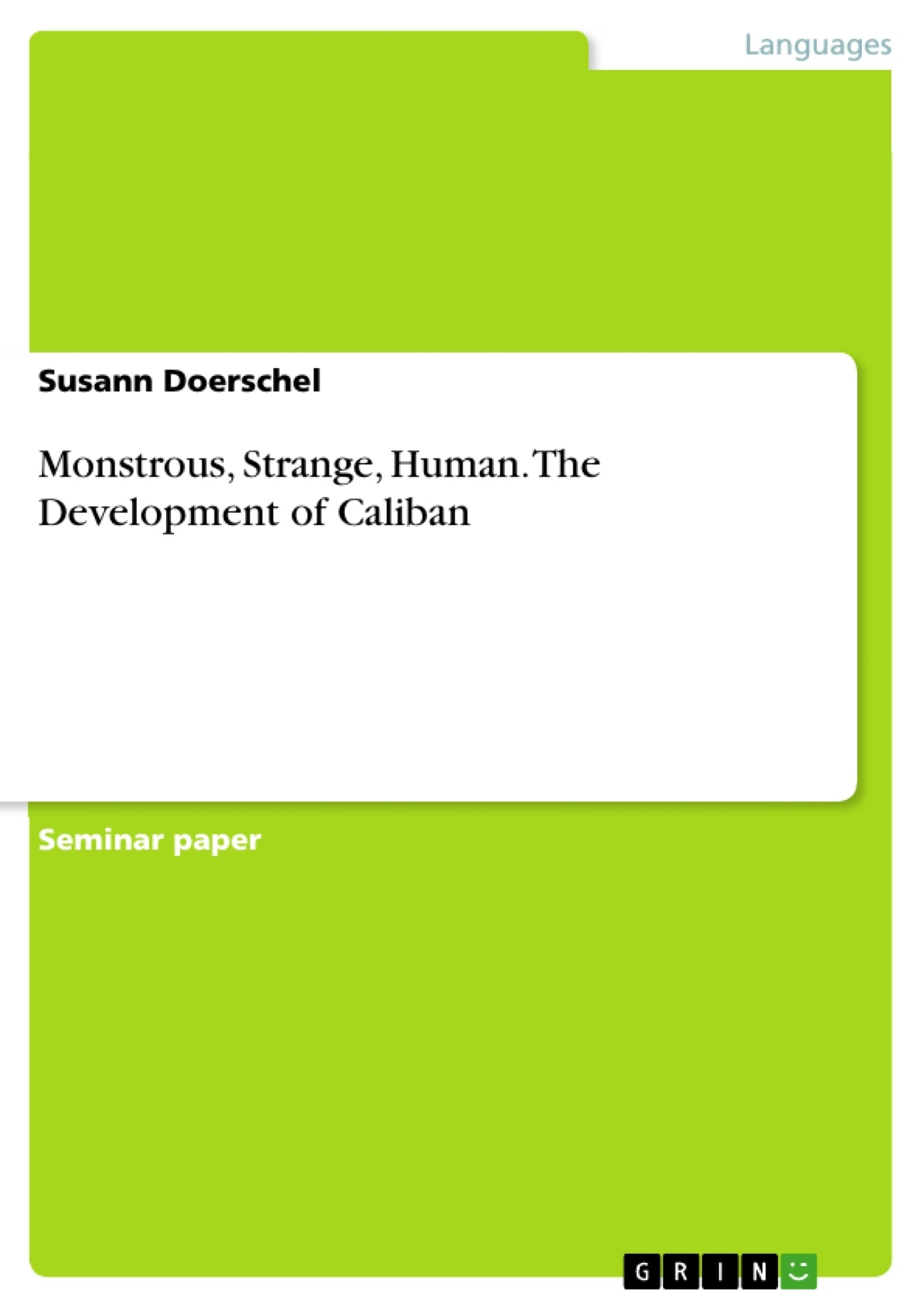 Title: Monstrous, Strange, Human. The Development of Caliban