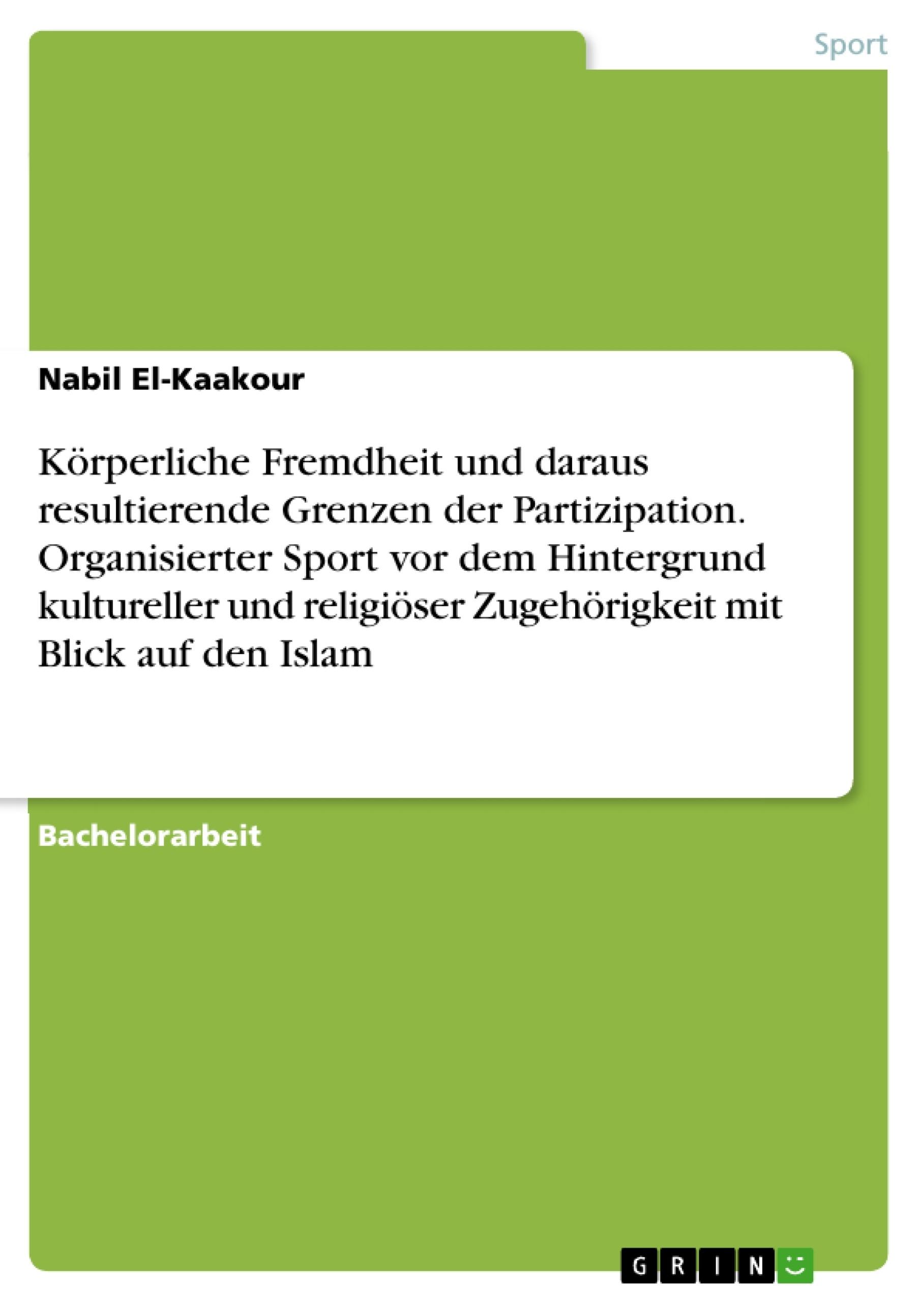 Titel: Körperliche Fremdheit und daraus resultierende Grenzen der Partizipation. Organisierter Sport vor dem Hintergrund kultureller und religiöser Zugehörigkeit mit Blick auf den Islam