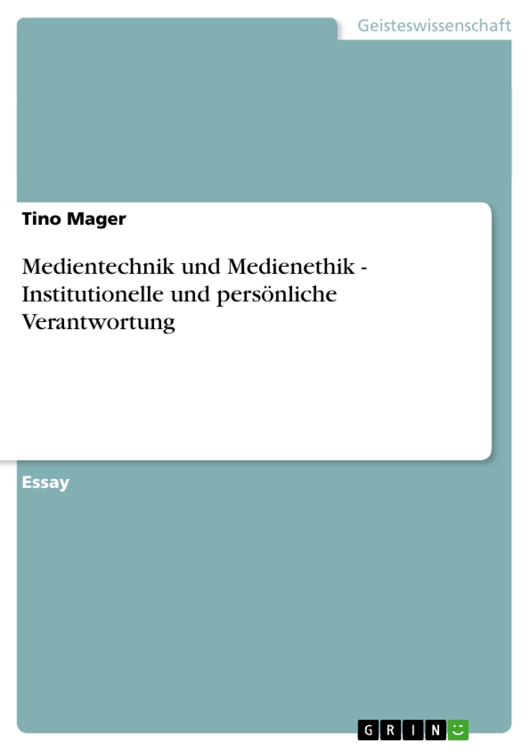 Titel: Medientechnik und Medienethik - Institutionelle und persönliche Verantwortung